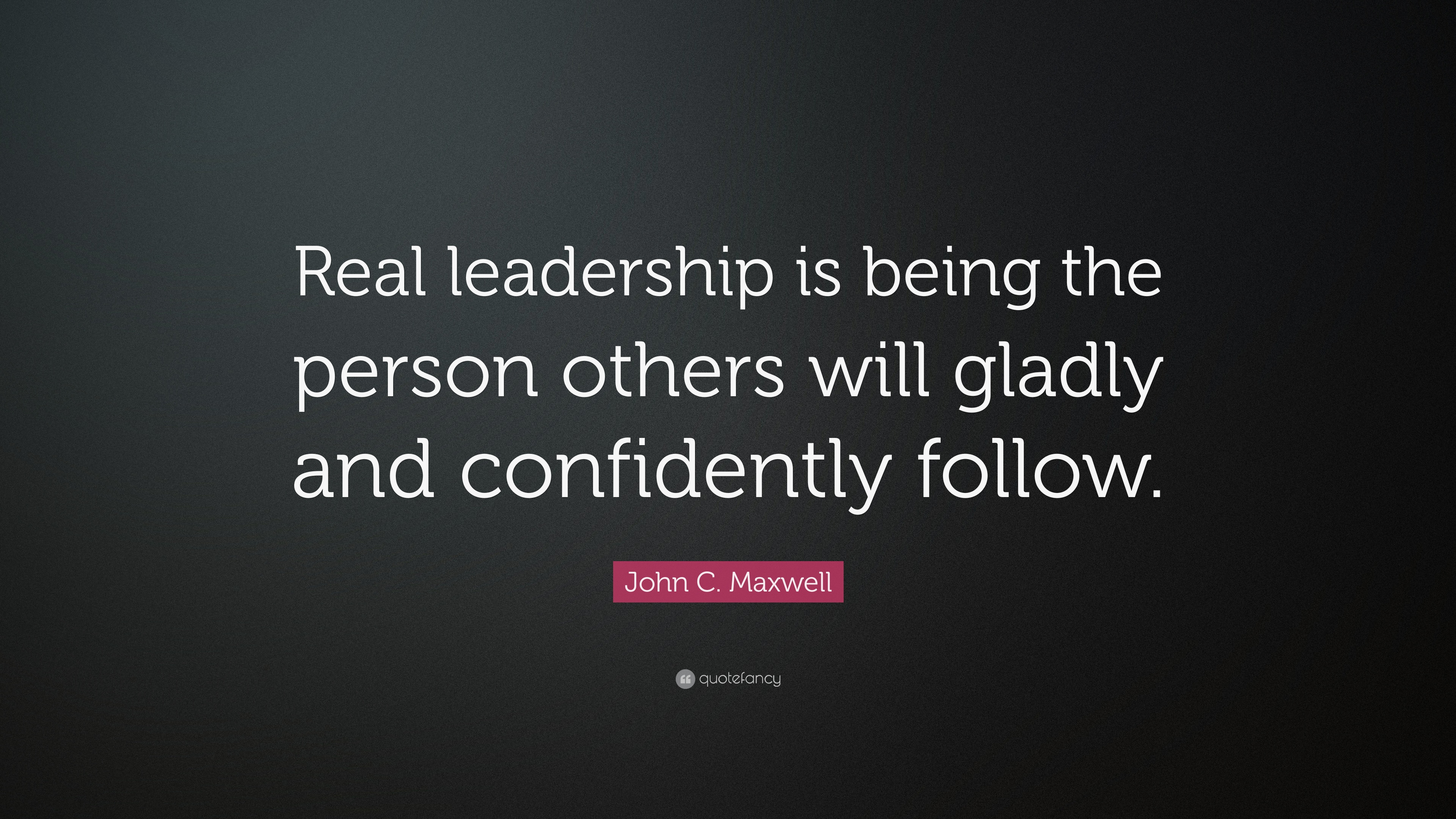 john c  maxwell quote   u201creal leadership is being the