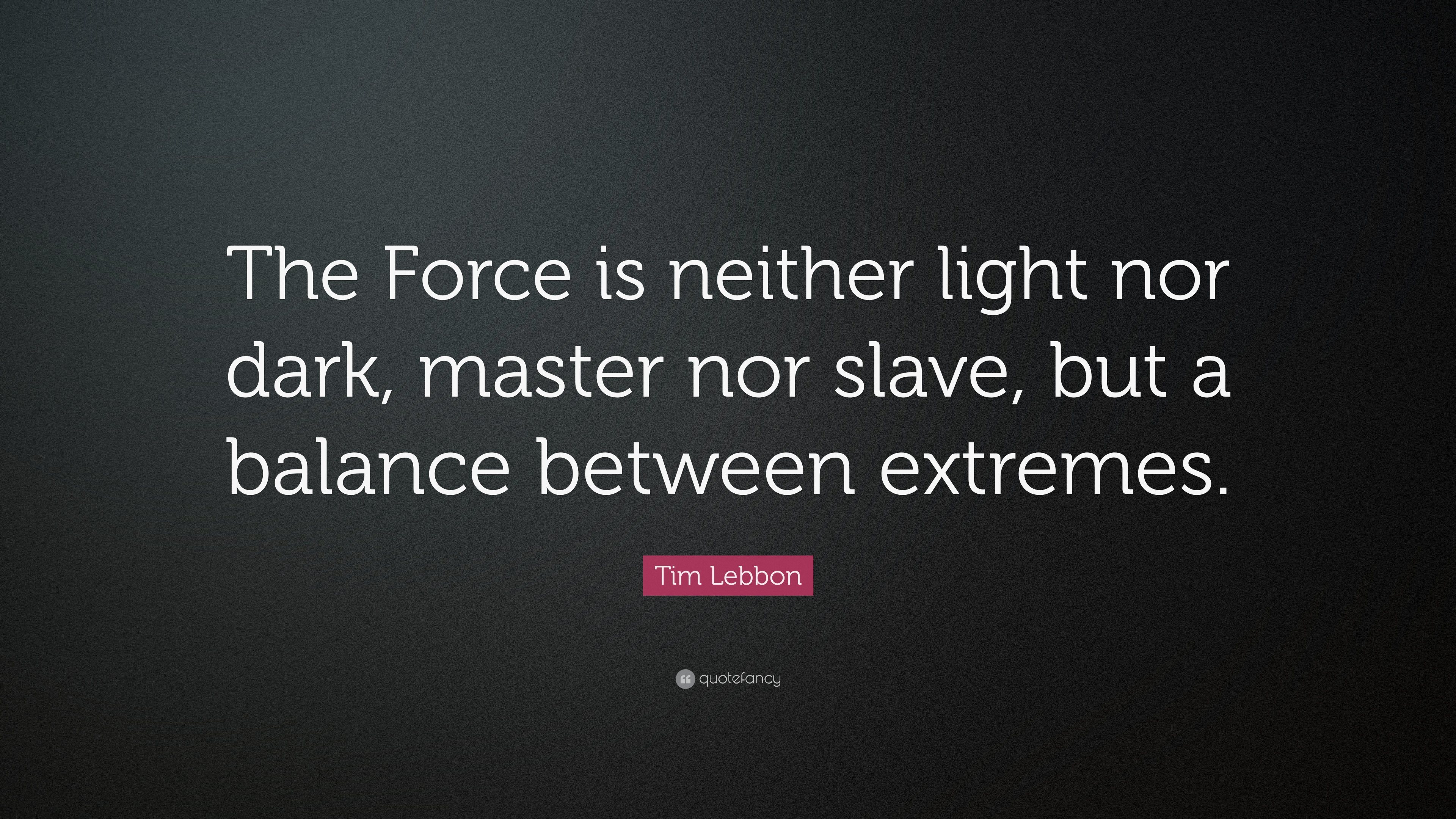 "Light And Dark Quotes Tim Lebbon Quote ""The Force Is Neither Light Nor Dark Master Nor"