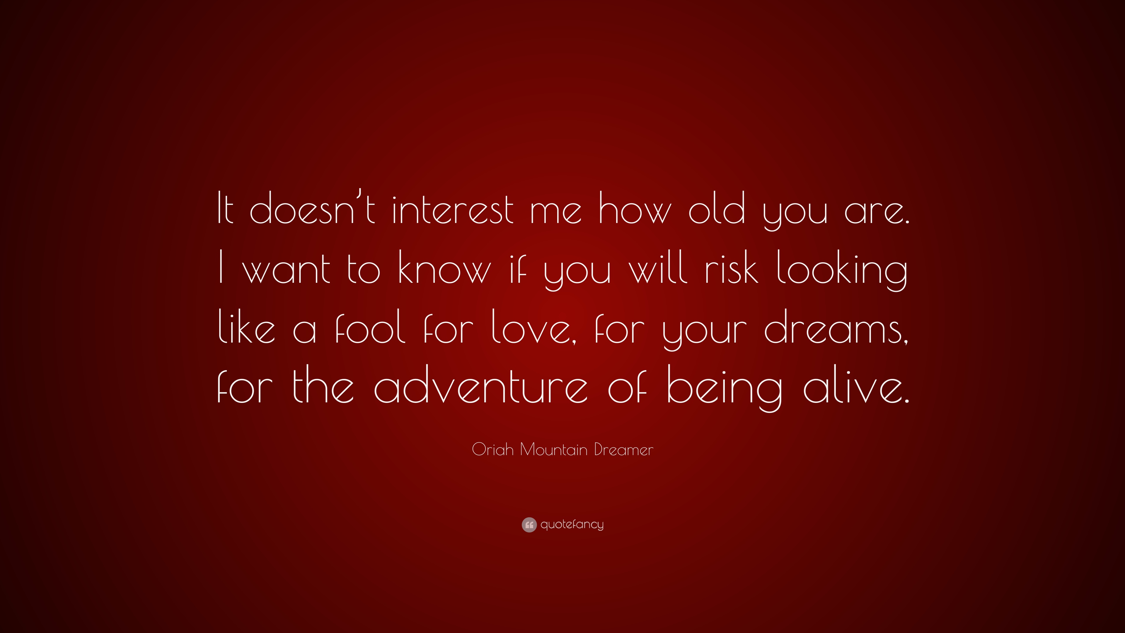 Oriah Mountain Dreamer Quote It Doesnt Interest Me How Old You
