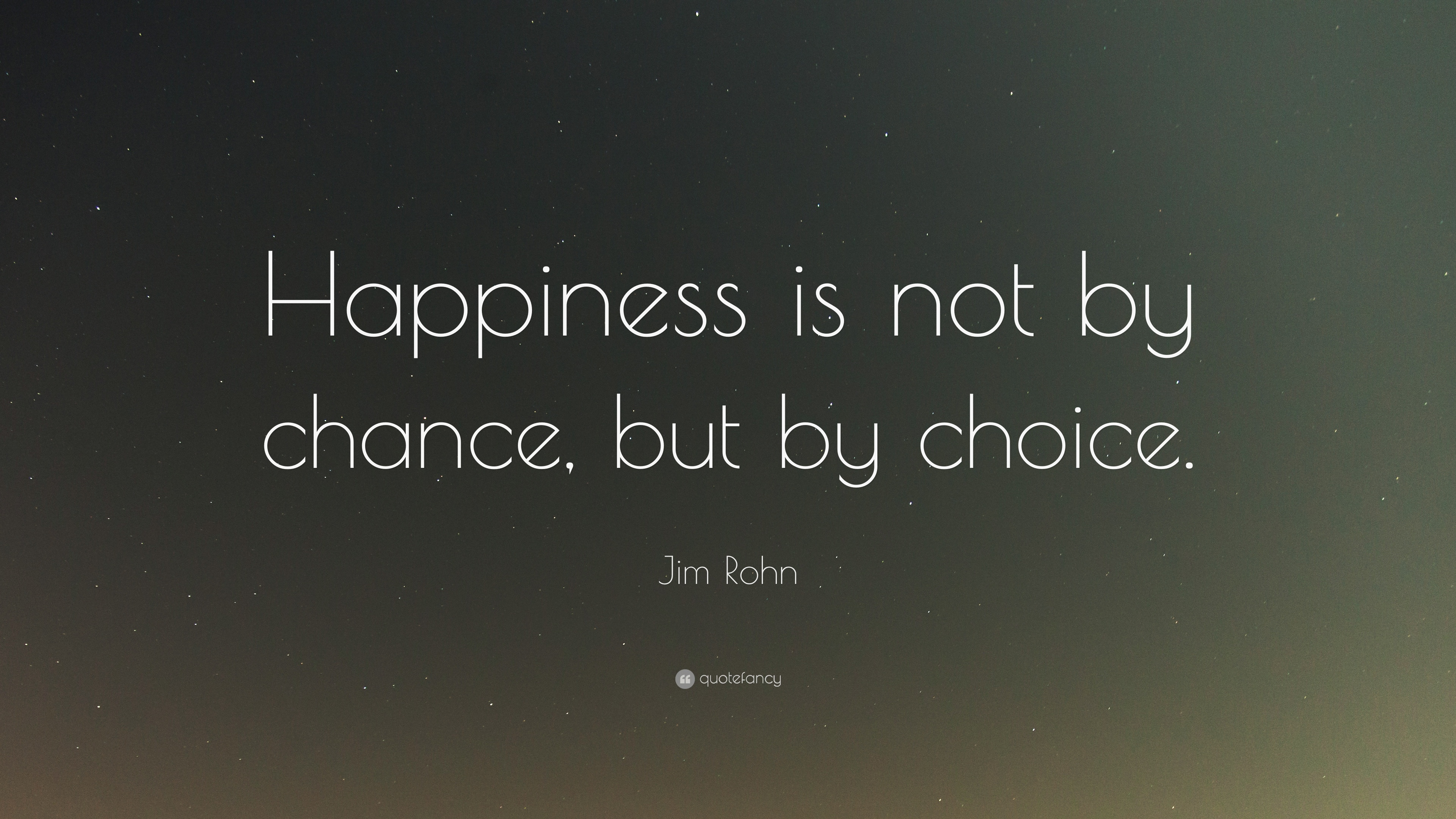 Jim Rohn Quote Happiness Is Not By Chance But By Choice 22