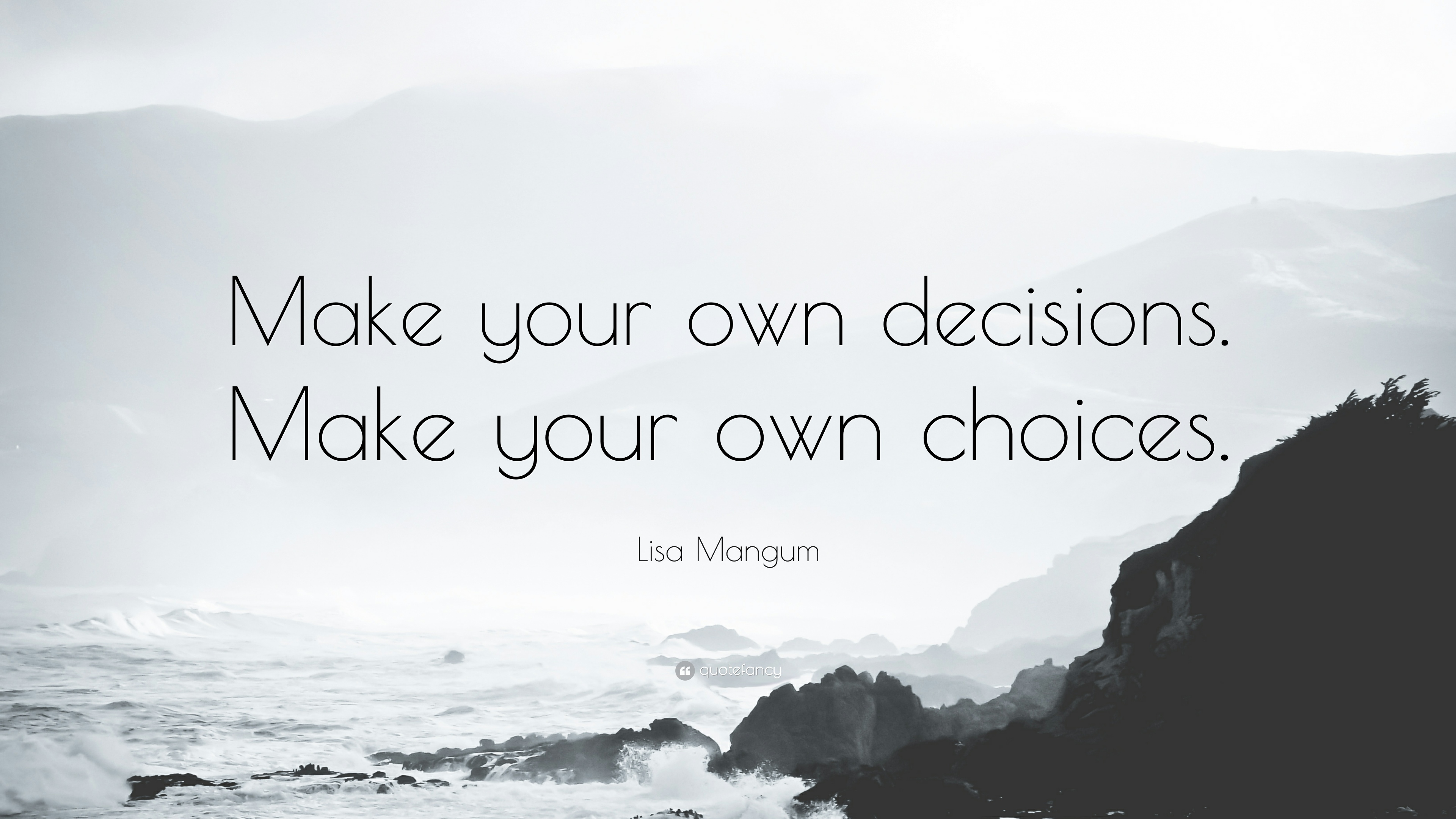 Lisa Mangum Quote Make Your Own Decisions Make Your Own
