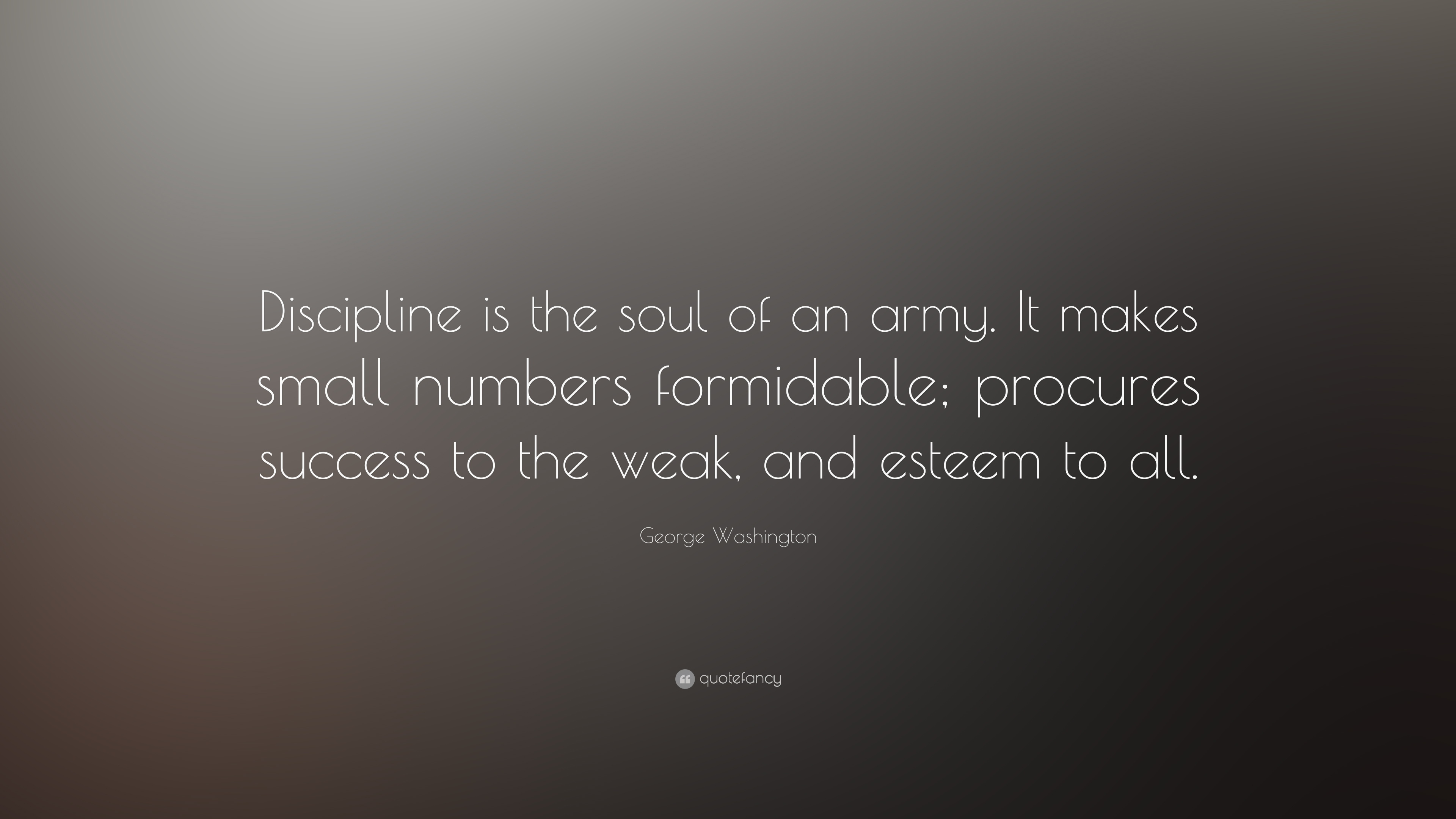 George Washington Quote Discipline Is The Soul Of An Army It