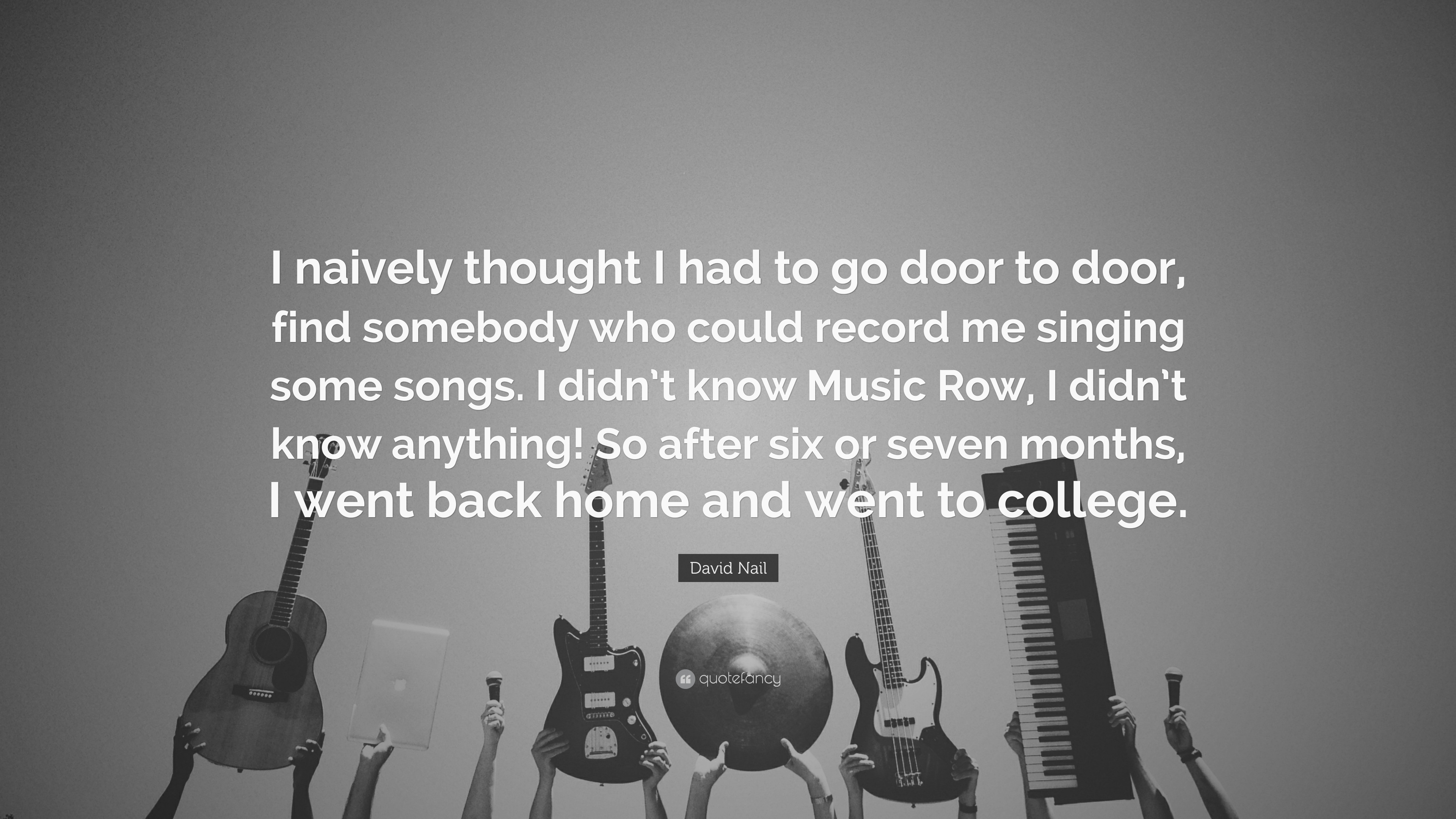 """David Nail Quote: """"I naively thought I had to go door to door, find ..."""