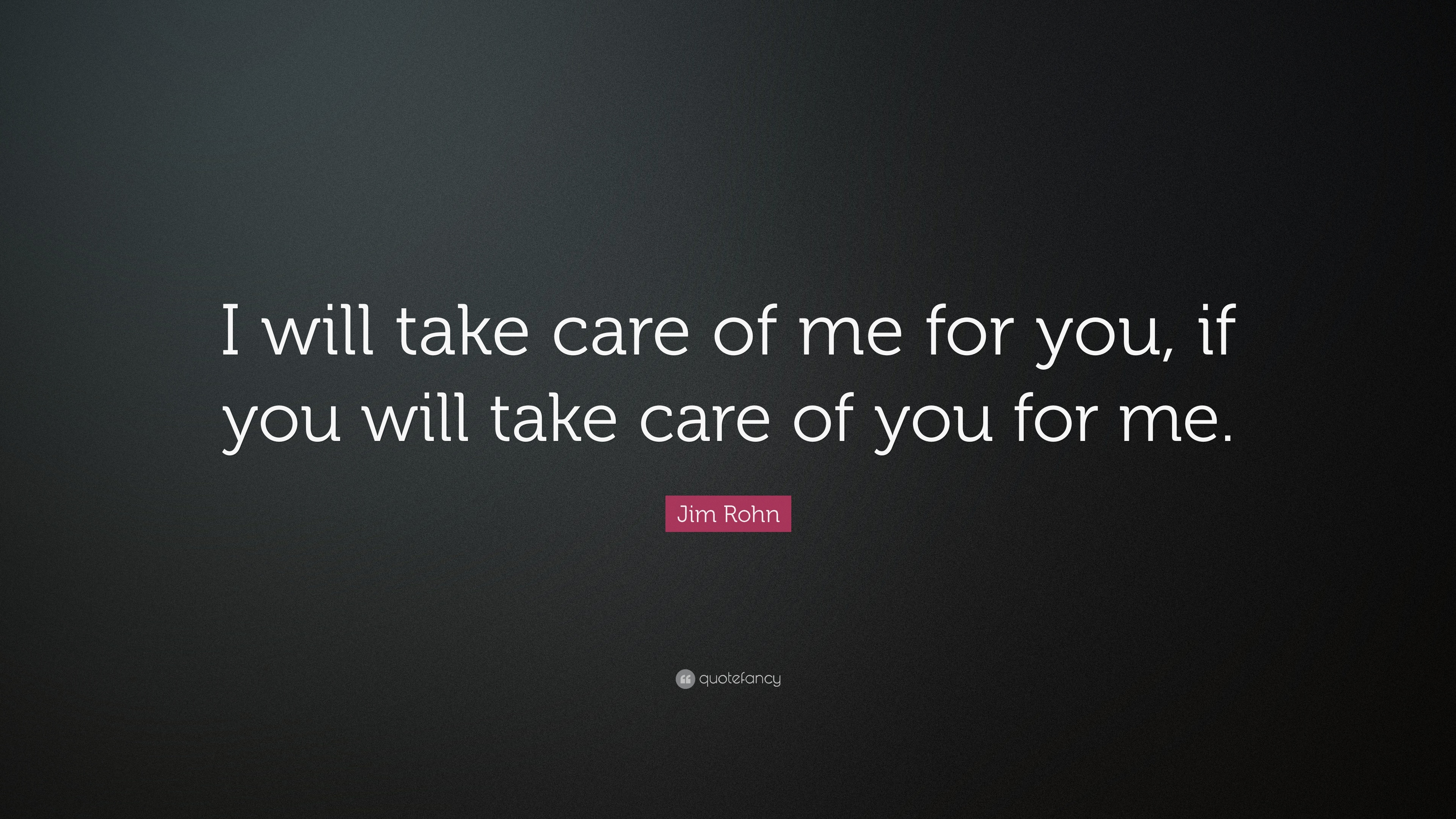Jim Rohn Quote I Will Take Care Of Me For You If You Will Take