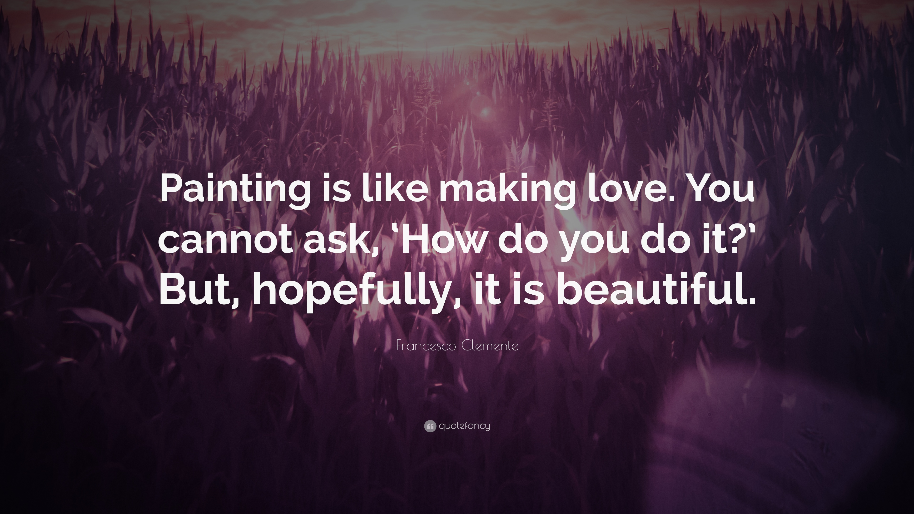 Making Love Quotes Pictures Francesco Clemente Quotes 19 Wallpapers  Quotefancy