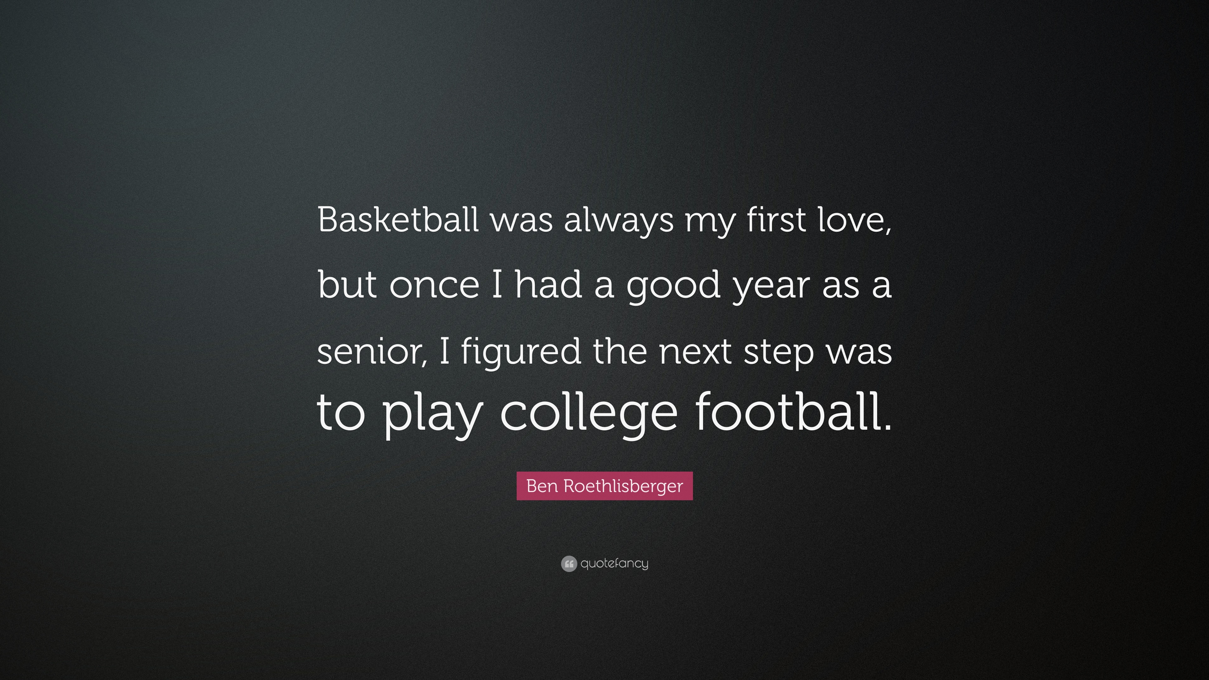 """Ben Roethlisberger Quote: """"Basketball was always my first love, but ..."""