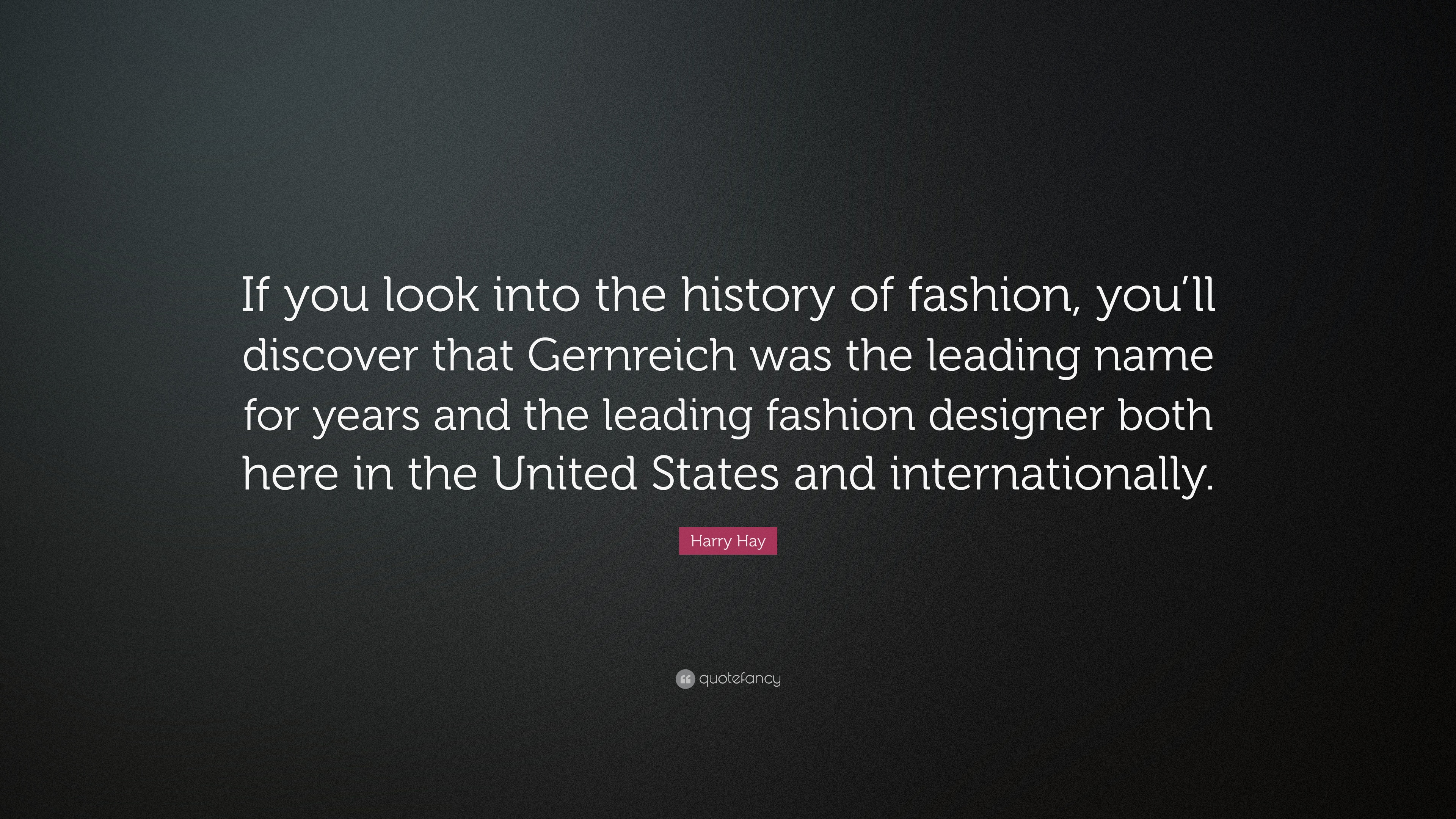 """Fashion Designer Quotes Harry Hay Quote """"If You Look Into The History Of Fashion You'll"""
