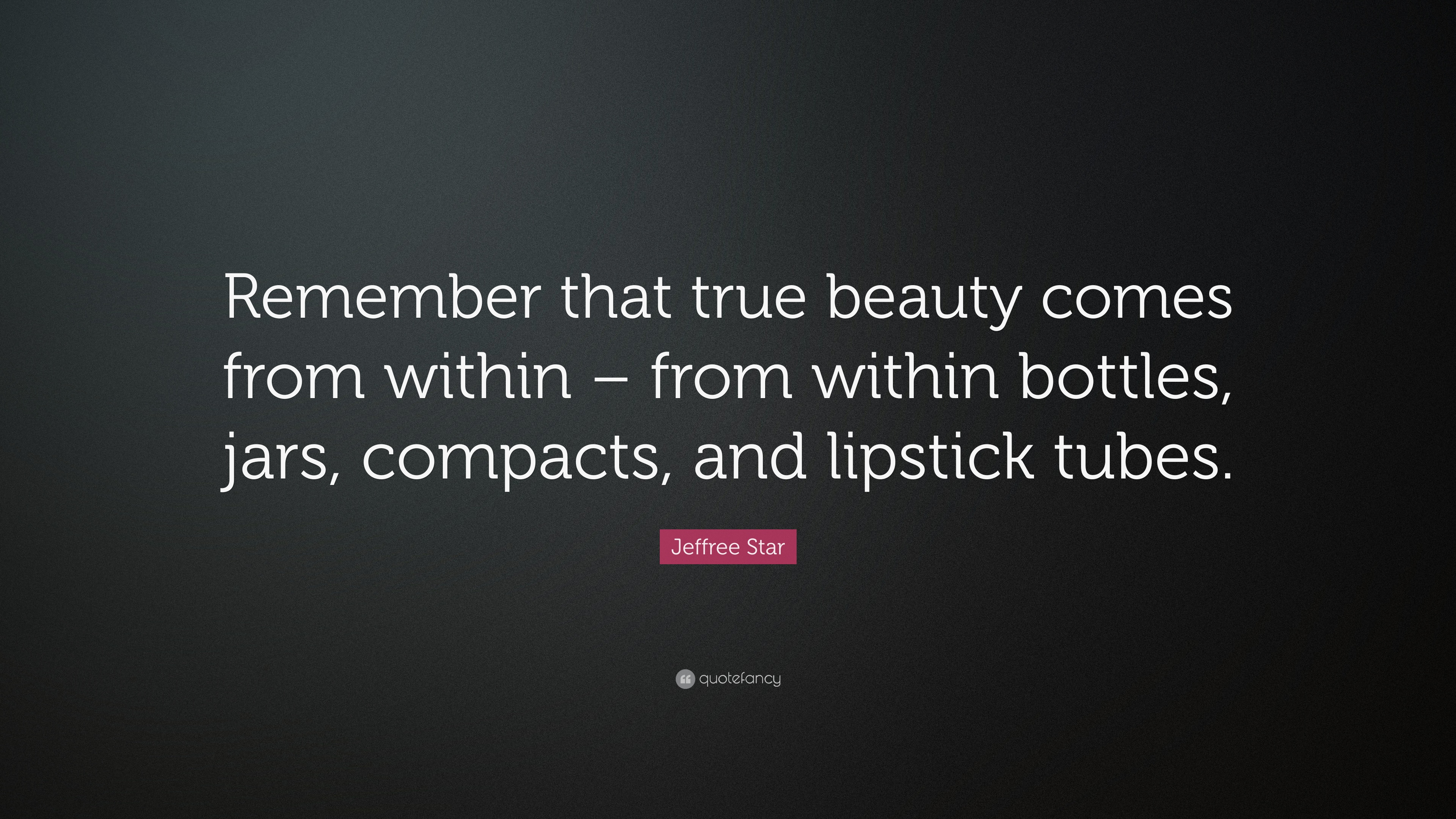 Jeffree Star Quote Remember That True Beauty Comes From Within