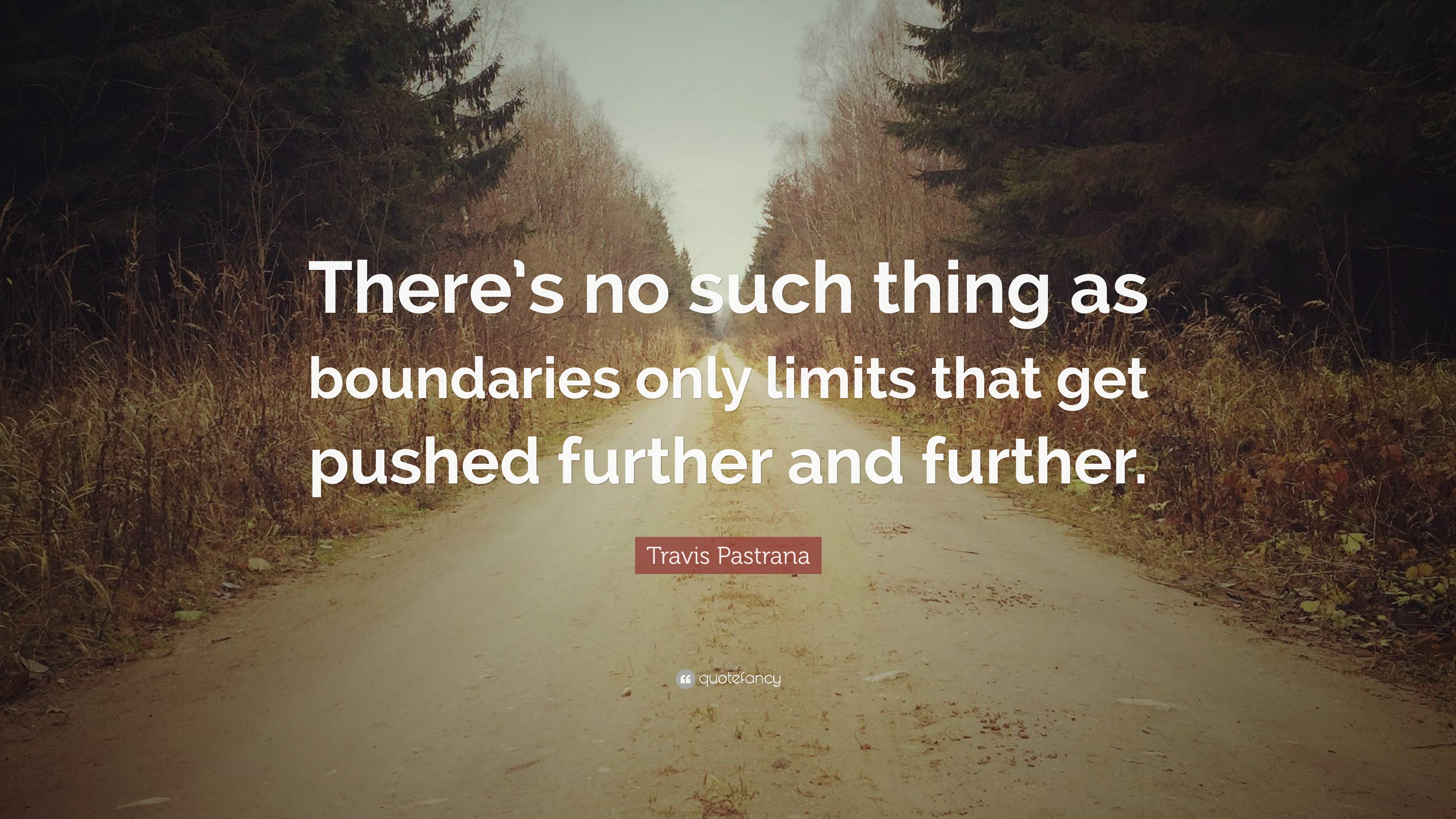 "Travis Pastrana Quote: ""There's no such thing as boundaries"