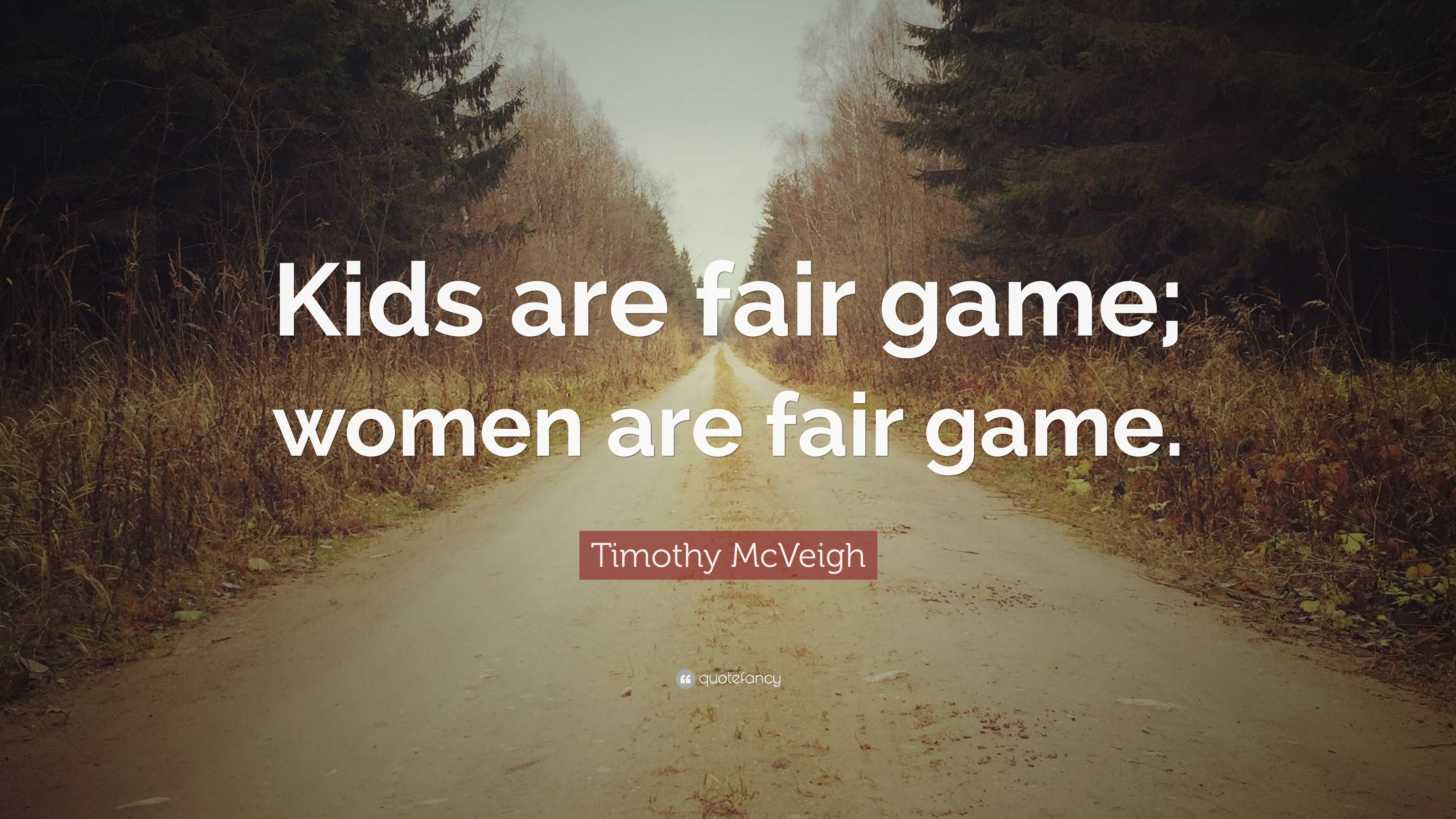 Timothy Mcveigh Quote Kids Are Fair Game Women Are Fair