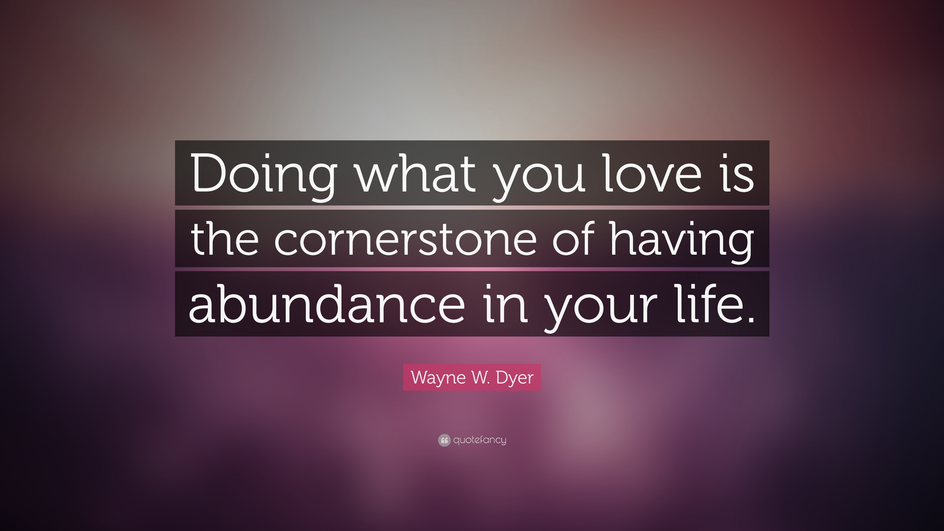 Wayne w dyer quote doing what you love is the for Love the love