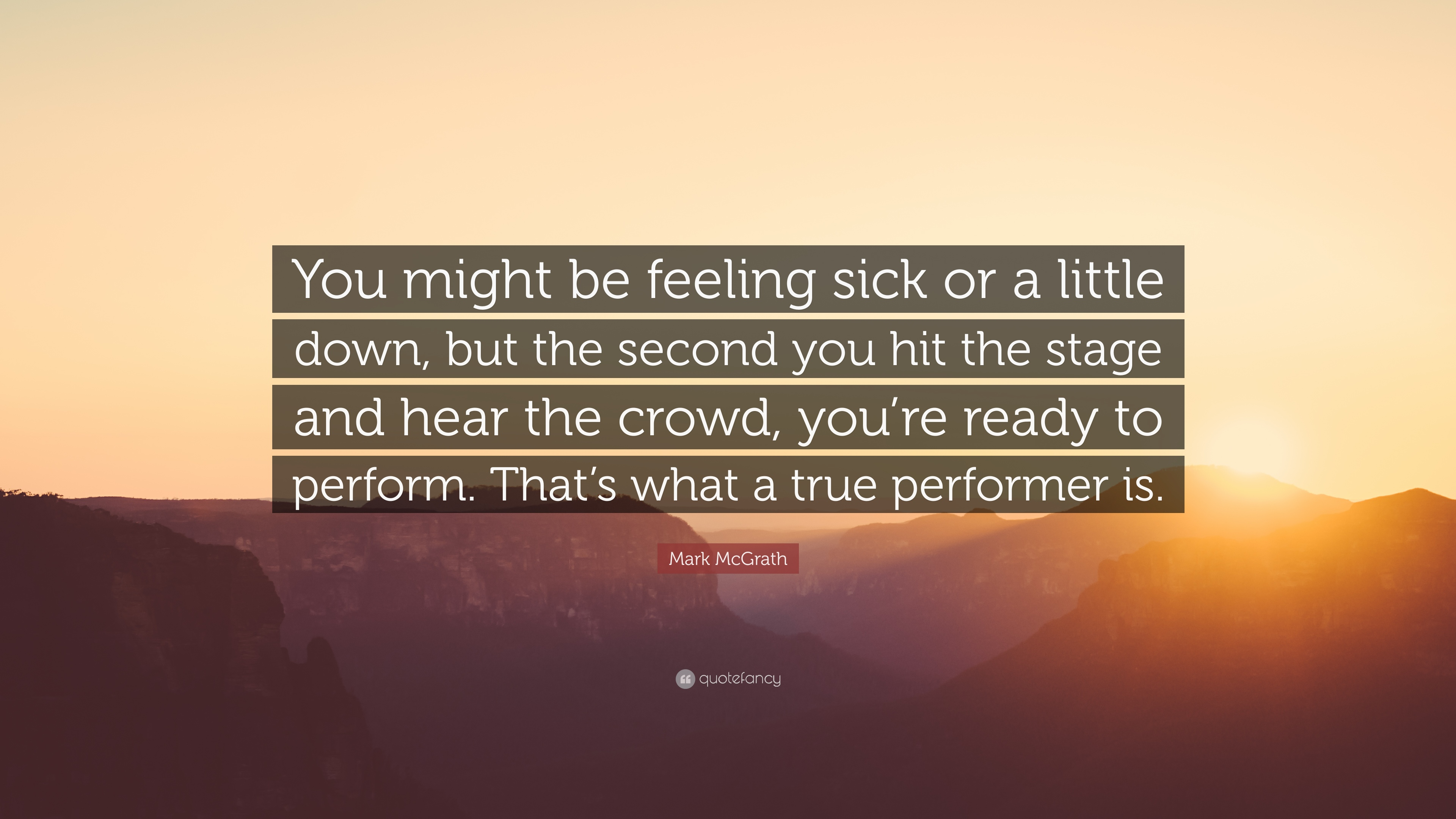 Mark Mcgrath Quote You Might Be Feeling Sick Or A Little Down But