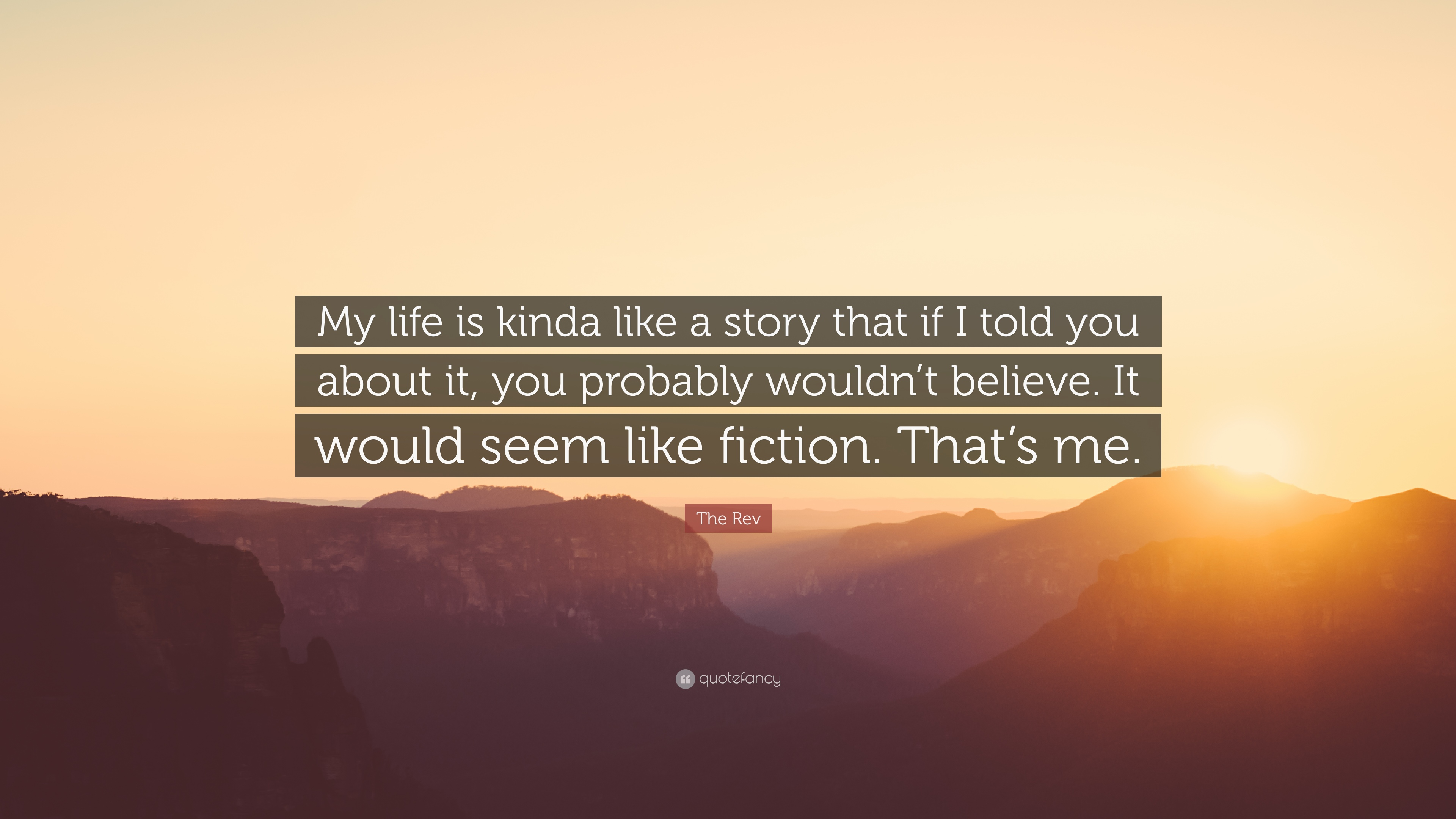 The Rev Quote My Life Is Kinda Like A Story That If I Told You