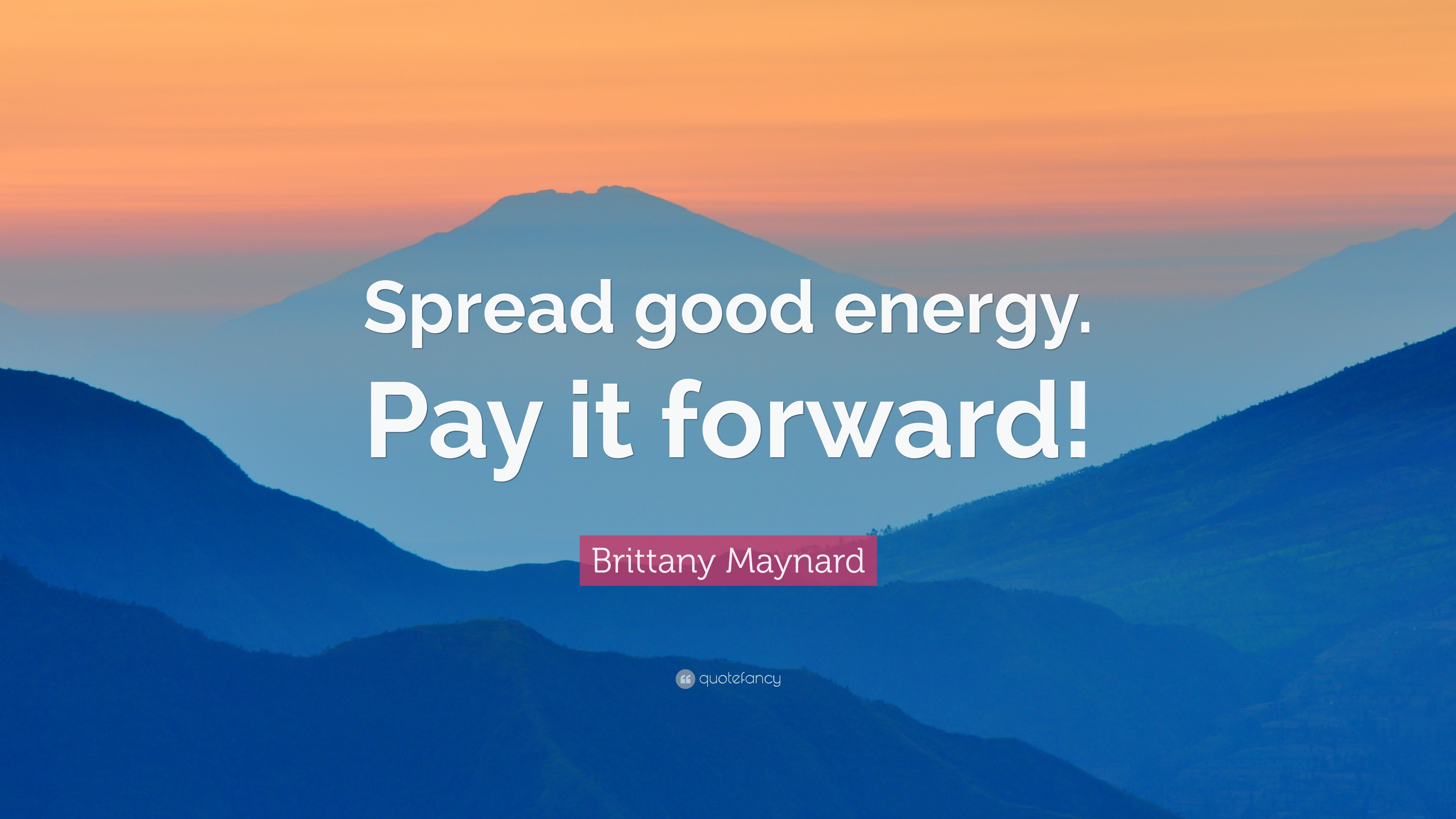Good Energy Quotes Brittany Maynard Quotes 17 Wallpapers  Quotefancy