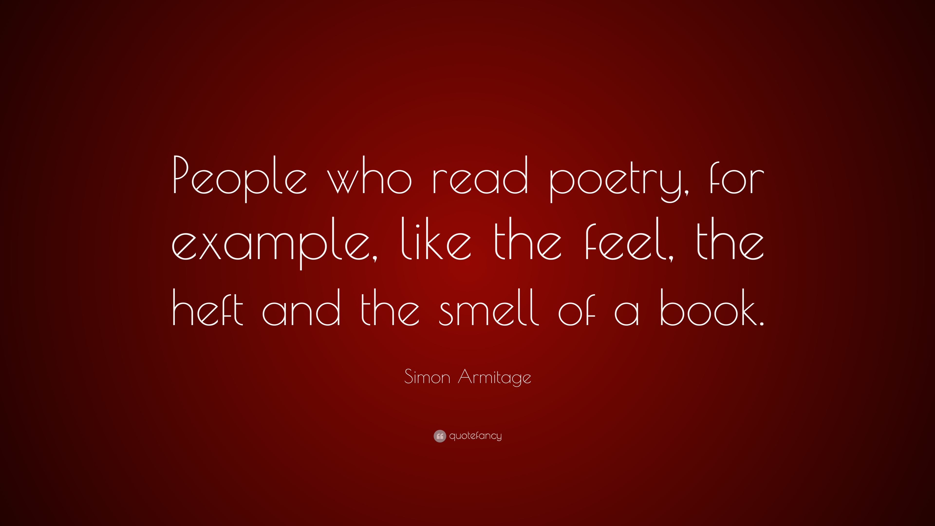 Elegant Simon Armitage Quote: U201cPeople Who Read Poetry, For Example, Like The Feel