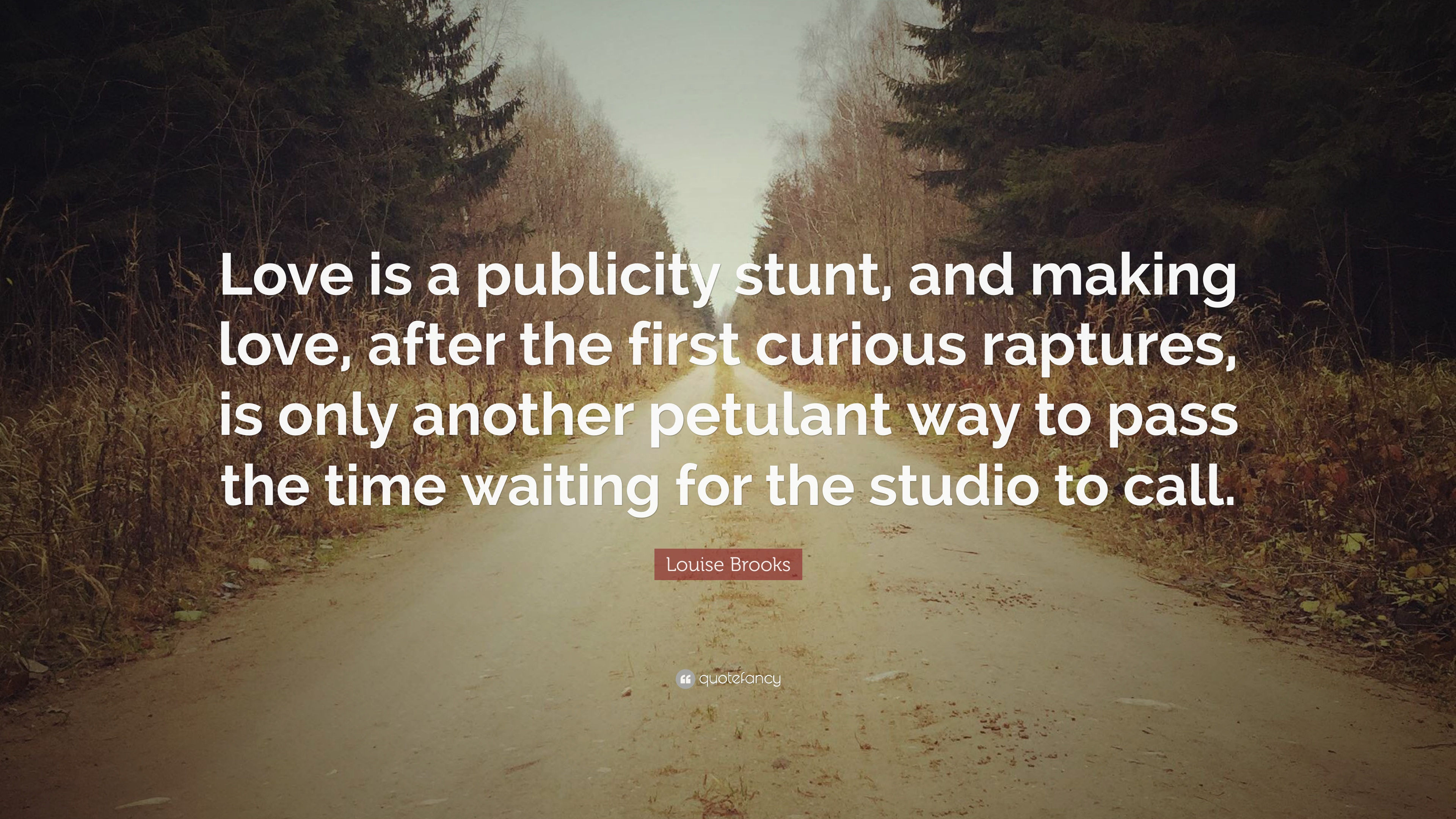 """Louise Brooks Quote: """"Love is a publicity stunt, and making ..."""
