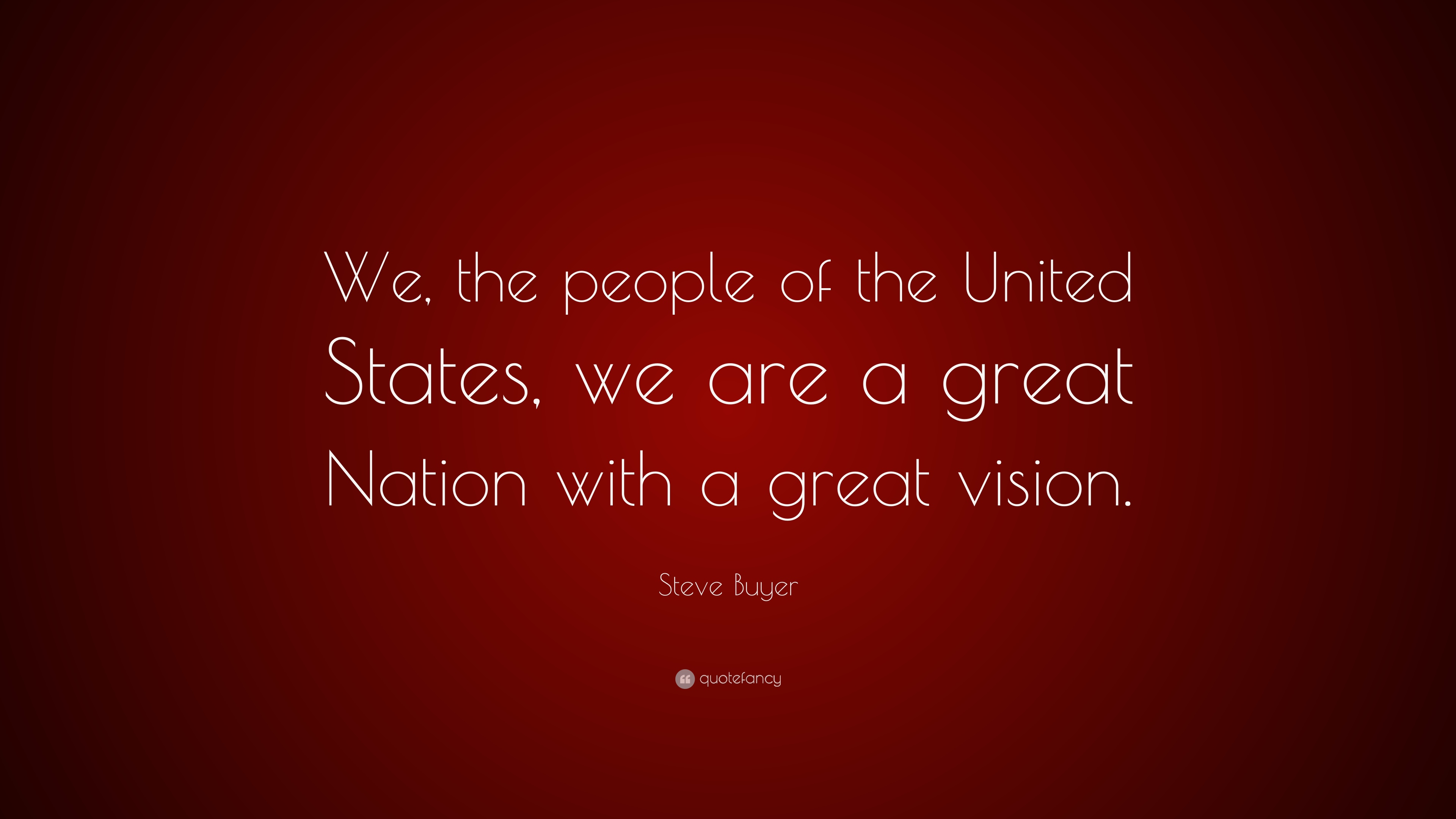 steve buyer quote we the people of the united states we are a