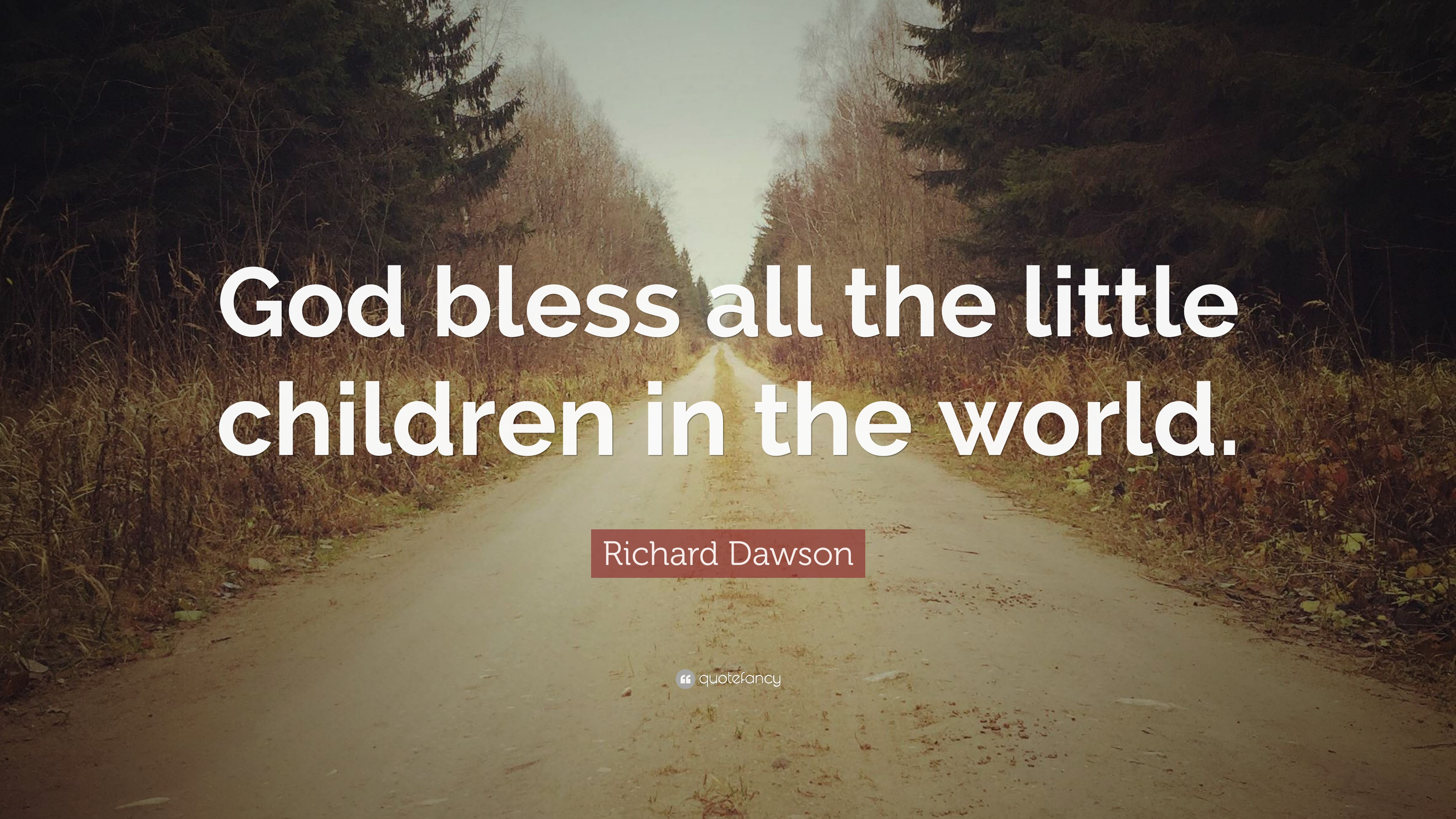 Richard Dawson Quote God Bless All The Little Children In The