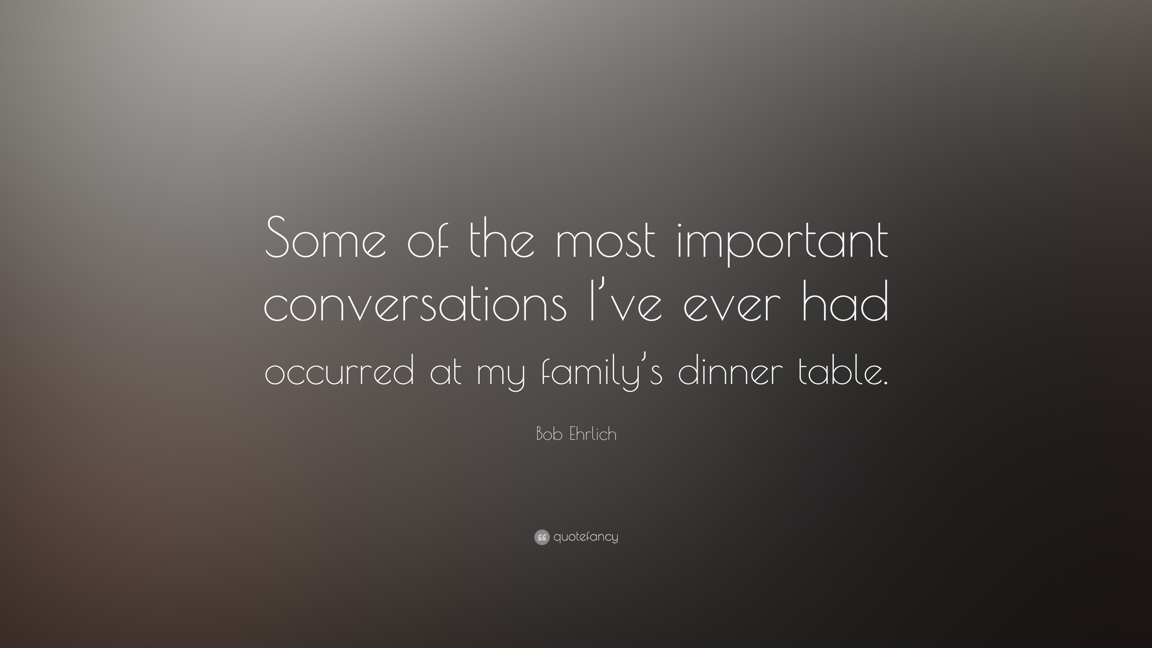 """bob ehrlich quote """"some of the most important conversations i ve"""