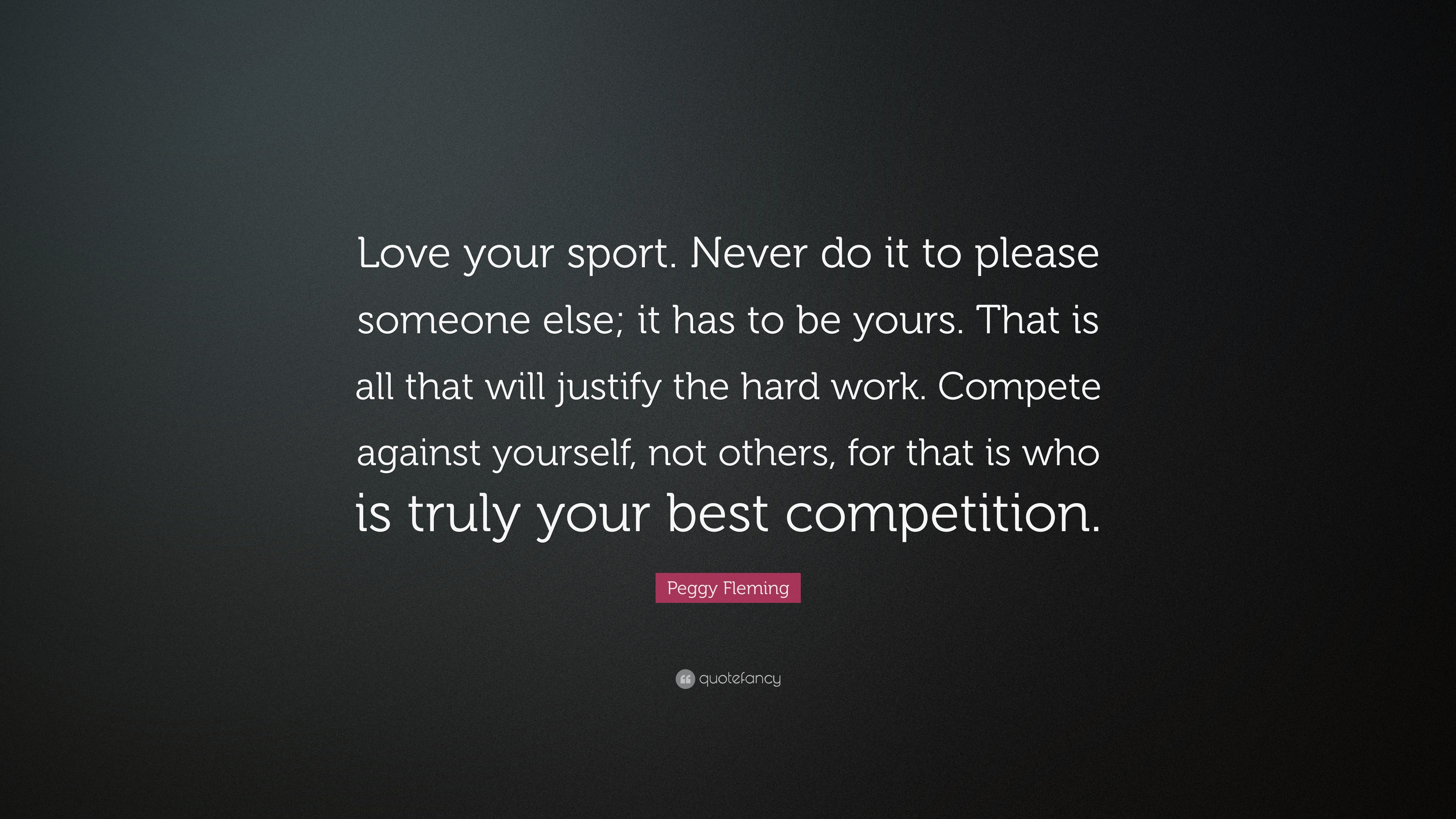 Peggy Fleming Quote: U201cLove Your Sport. Never Do It To Please Someone Else