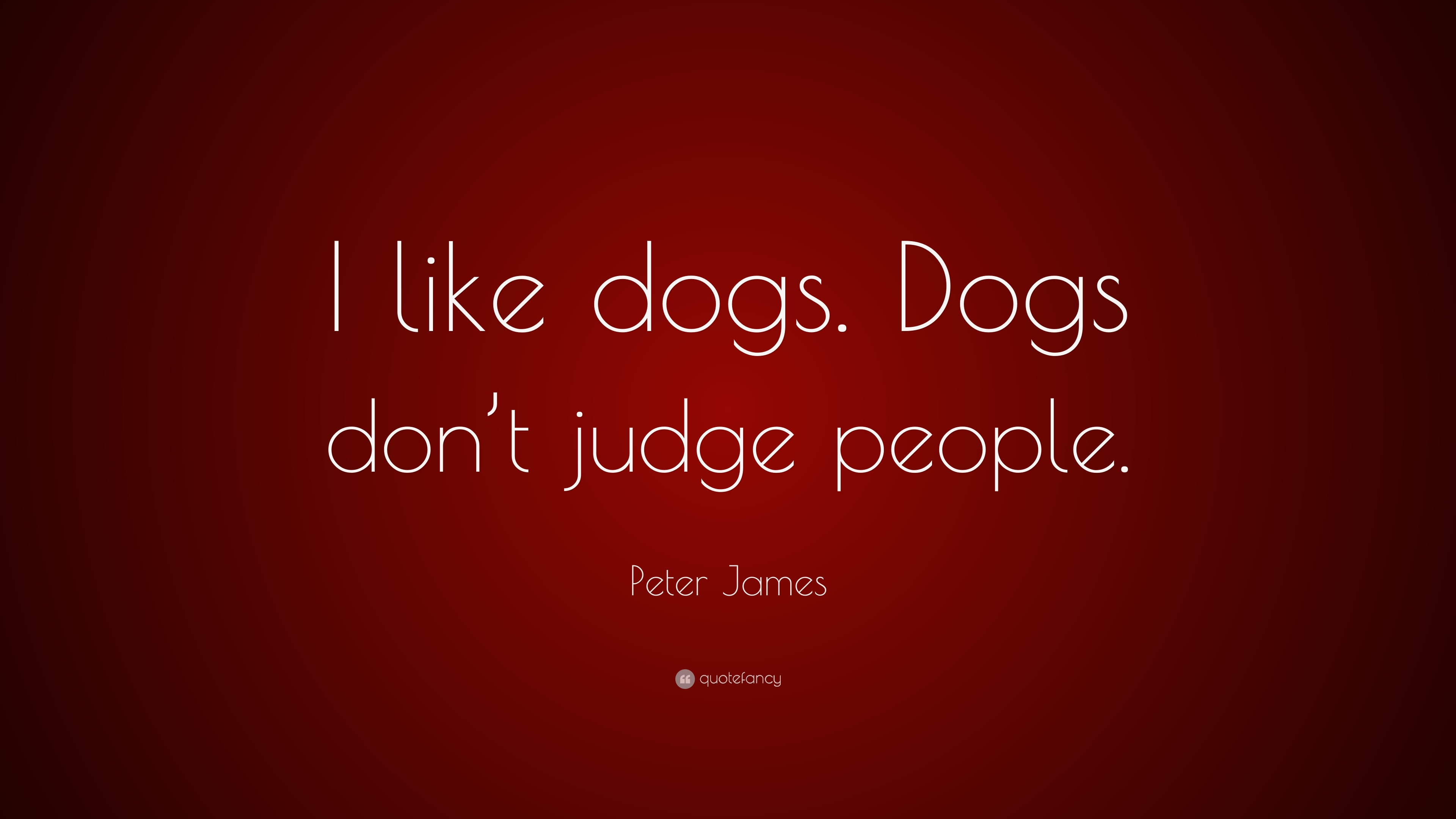 """Peter James Quote: """"I like dogs. Dogs don\'t judge people ..."""