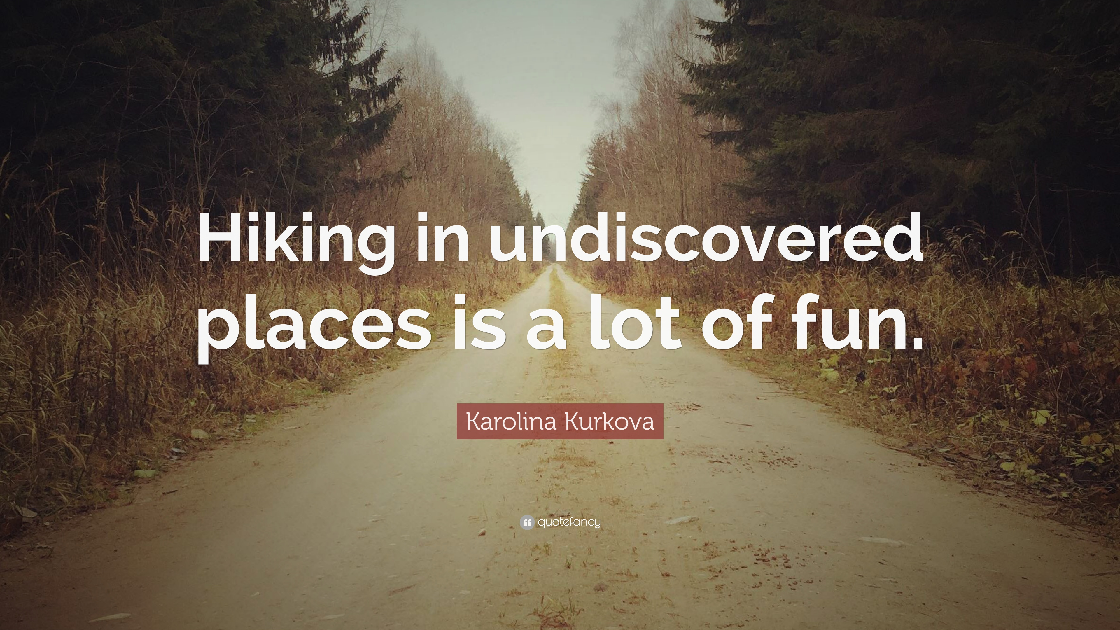 """Karolina Kurkova Quote: """"Hiking in undiscovered places is a ..."""