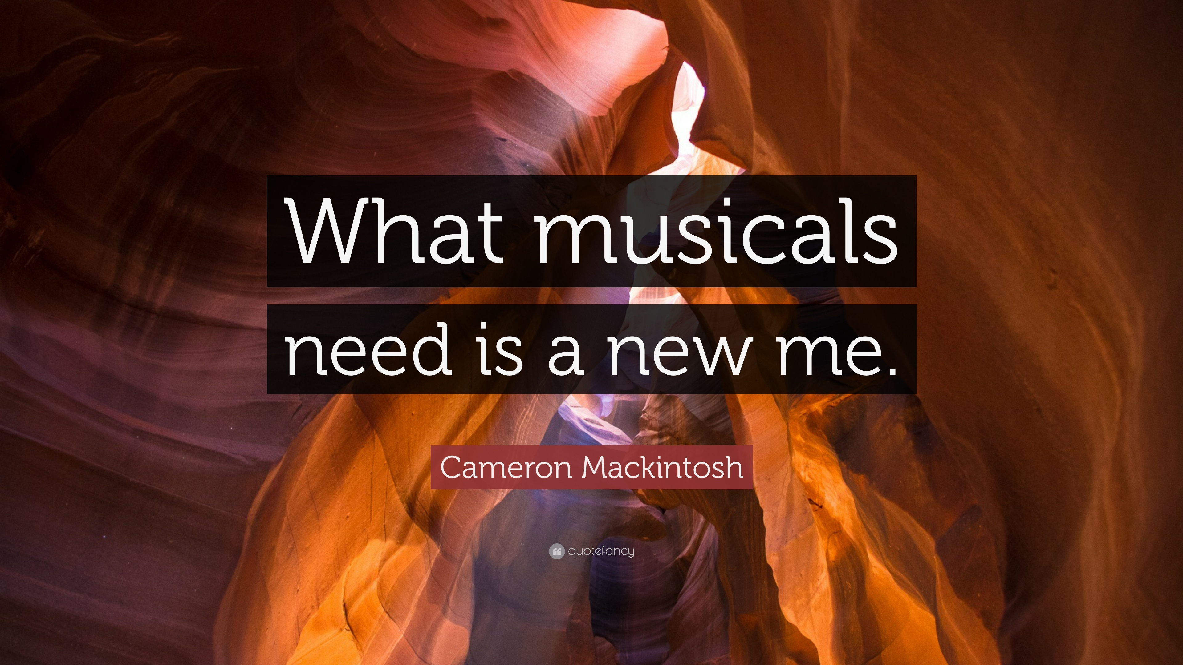 """Cameron Mackintosh Quote: """"What musicals need is a new me ..."""