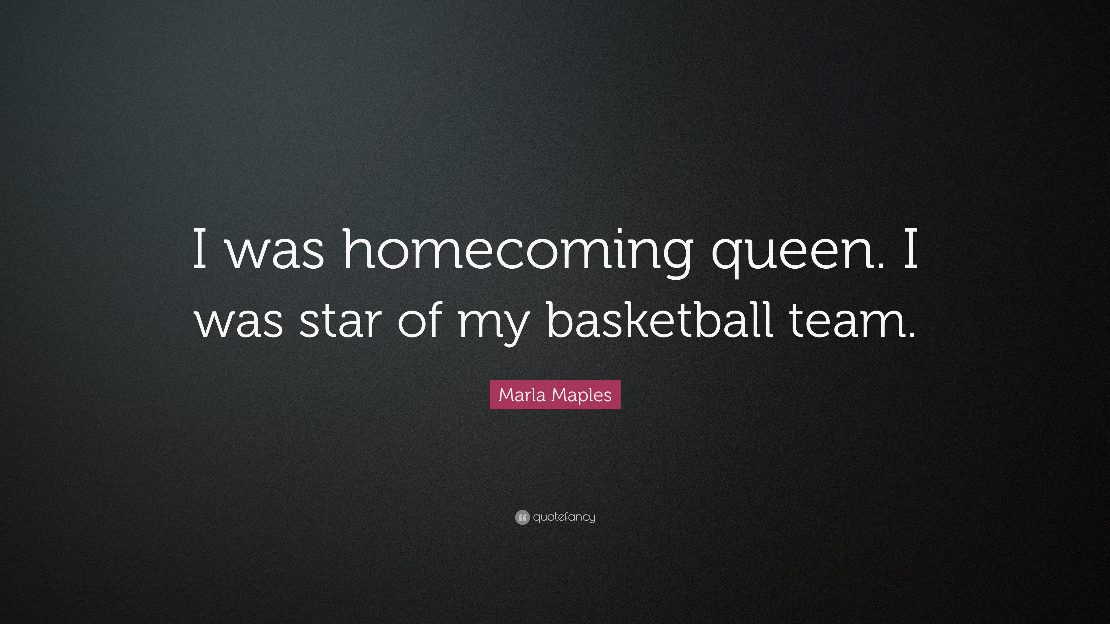 "marla maples quote: ""i was homecoming queen. i was star of my"