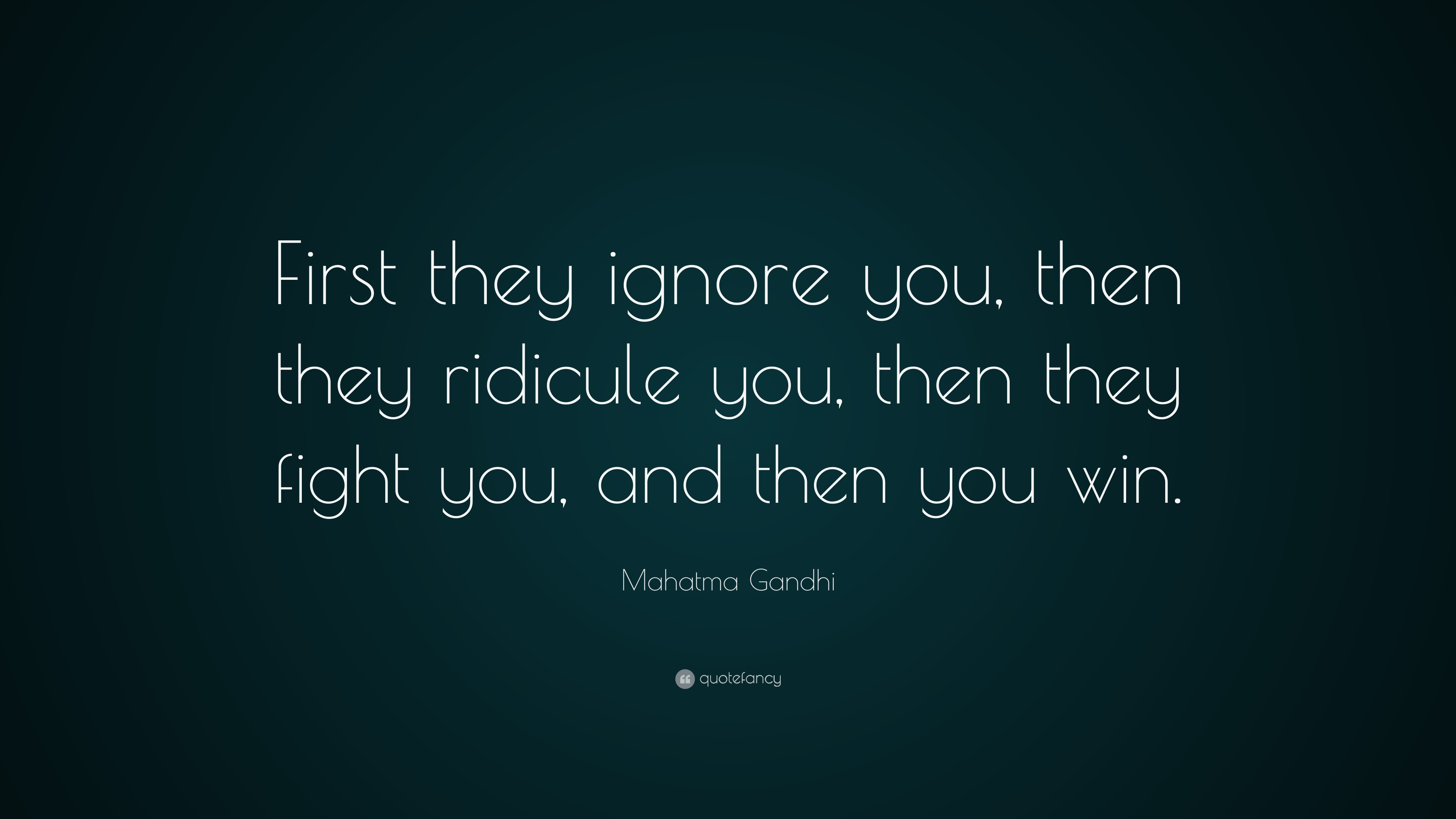 Mahatma Gandhi Quote First They Ignore You Then They Ridicule You