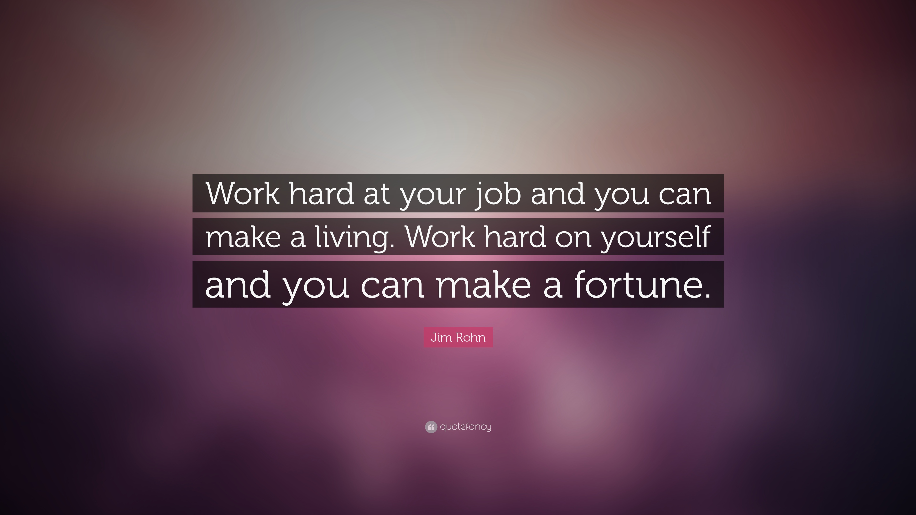 jim rohn quote work hard at your job and you can make a living jim rohn quote work hard at your job and you can make a living