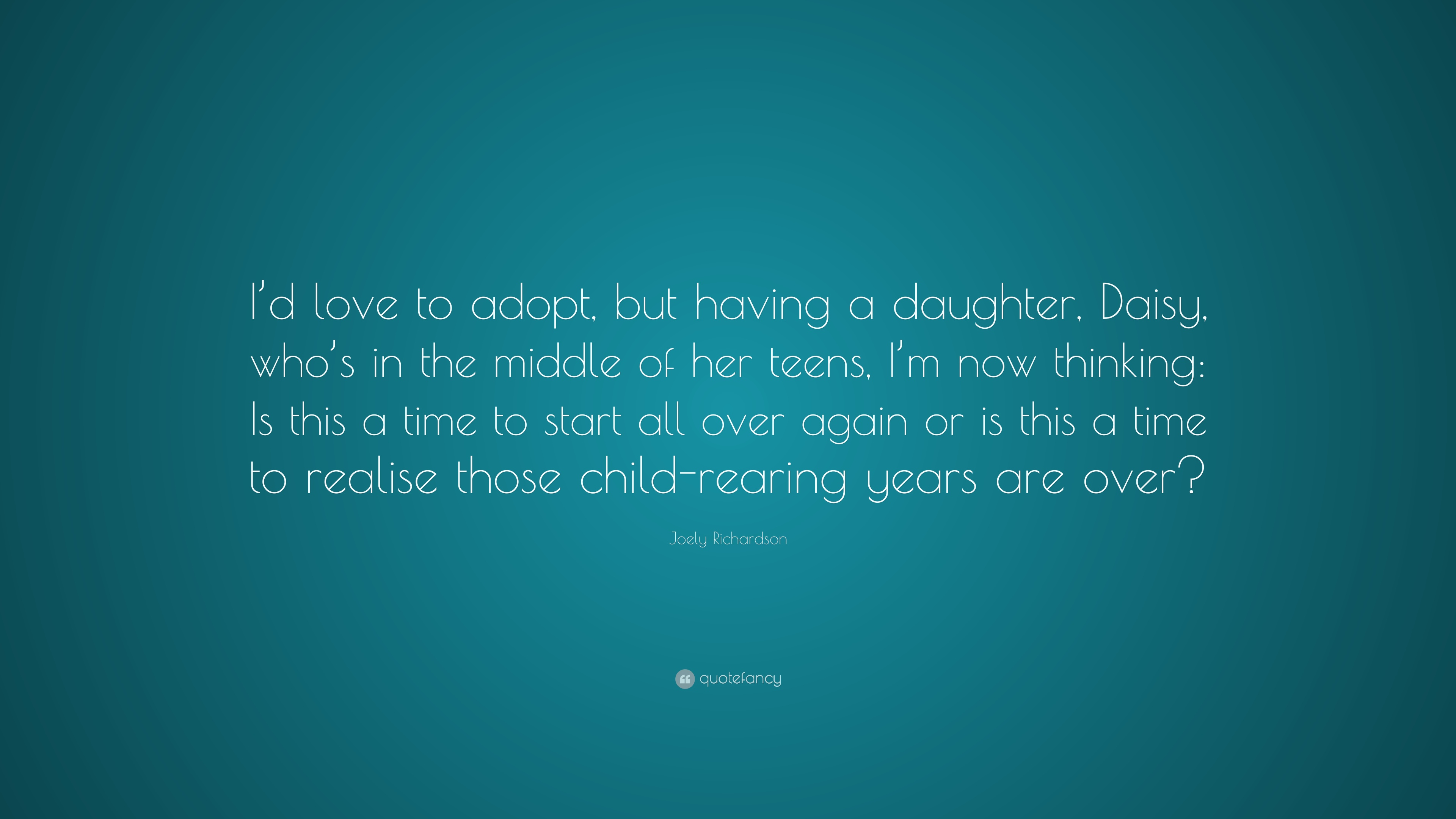 Joely Richardson Quote Id Love To Adopt But Having A Daughter