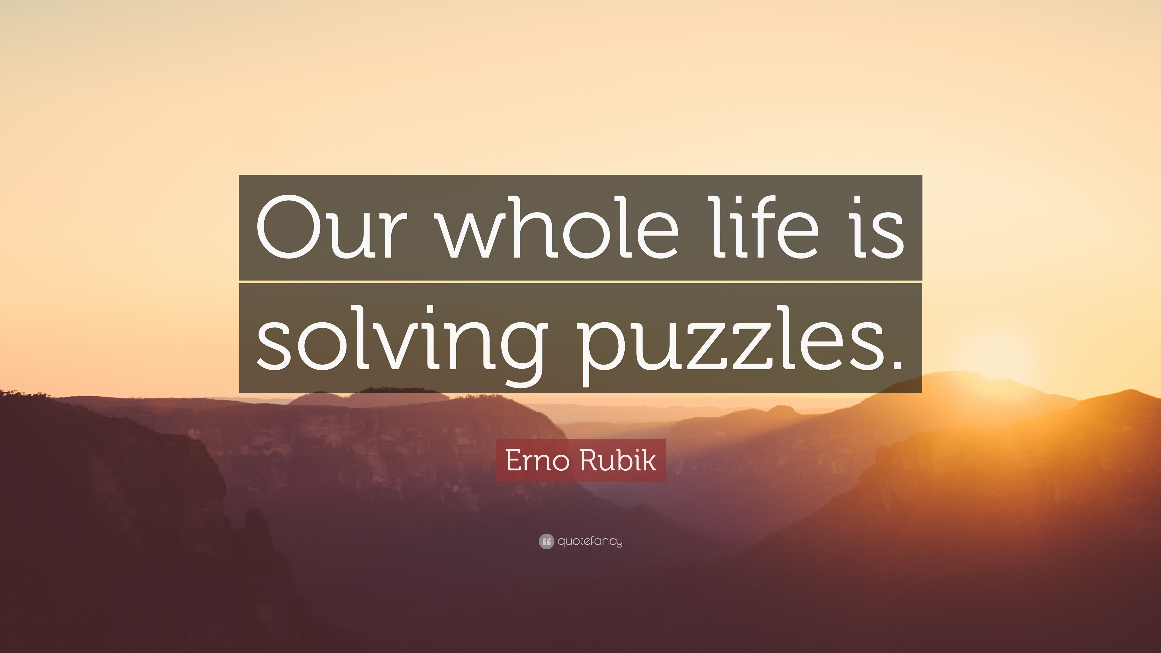 Erno Rubik Quote: U201cOur Whole Life Is Solving Puzzles.u201d