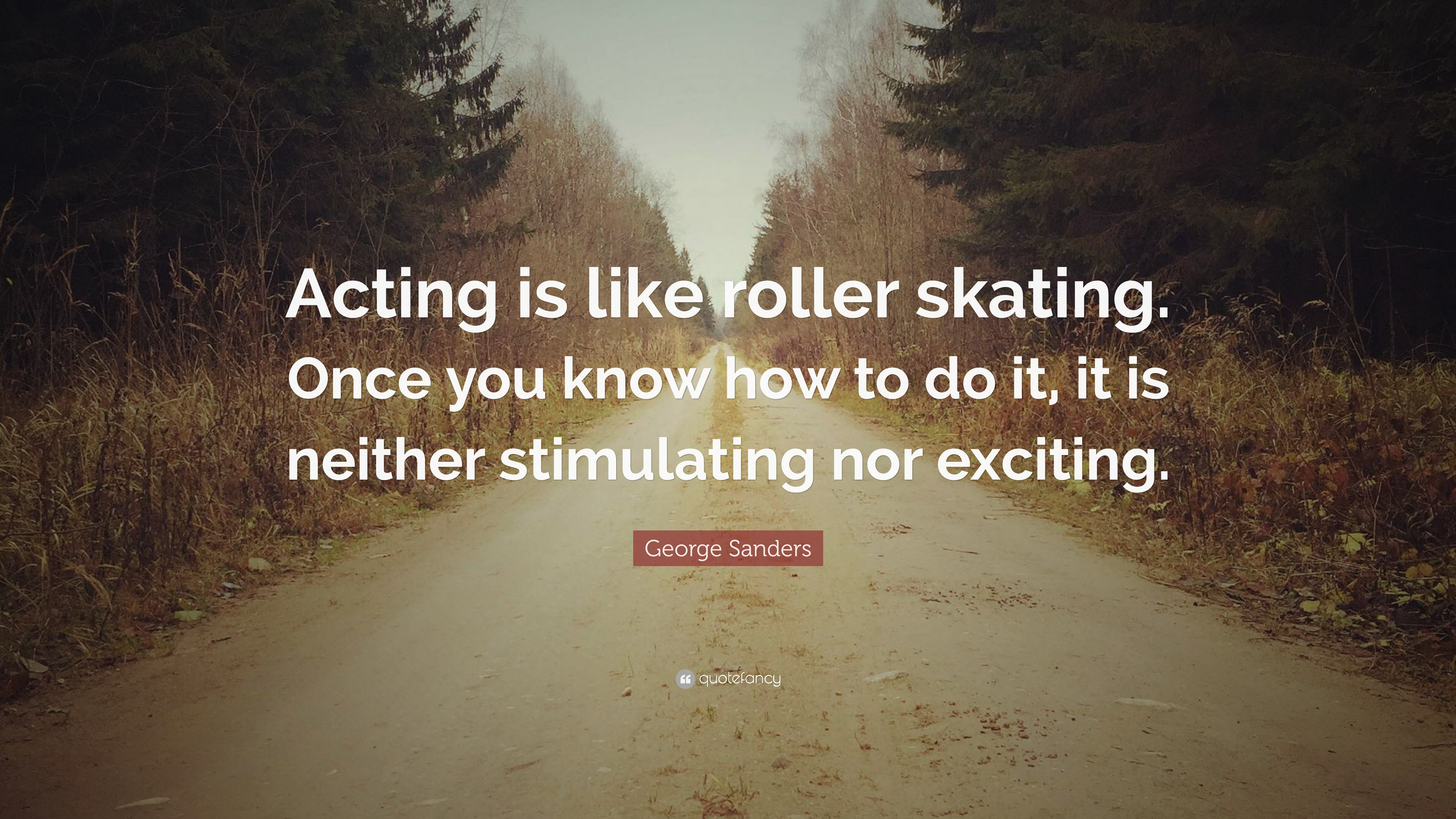 """George Sanders Quote: """"Acting is like roller skating. Once ..."""