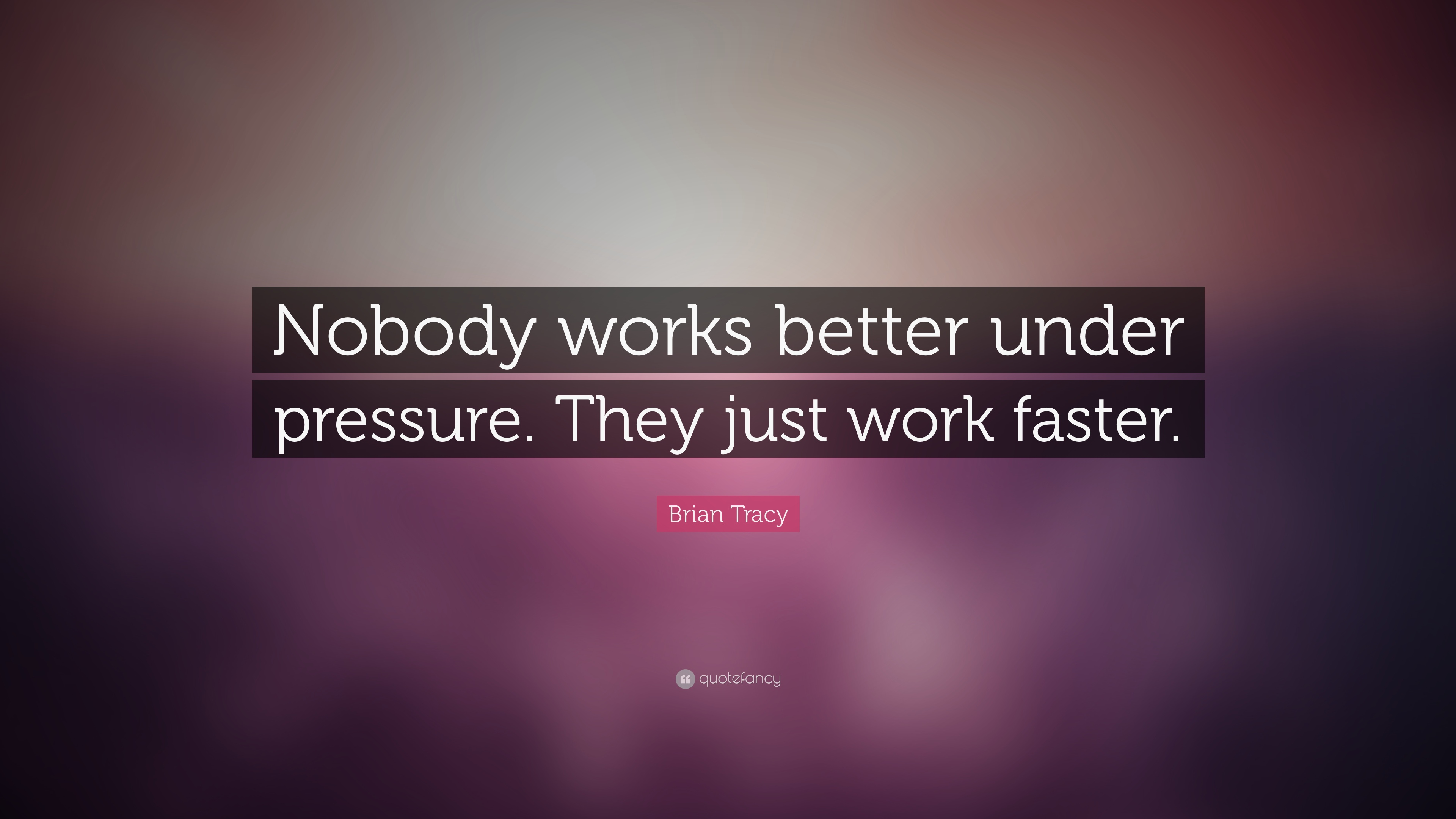 Brian Tracy Quote Nobody Works Better Under Pressure They Just