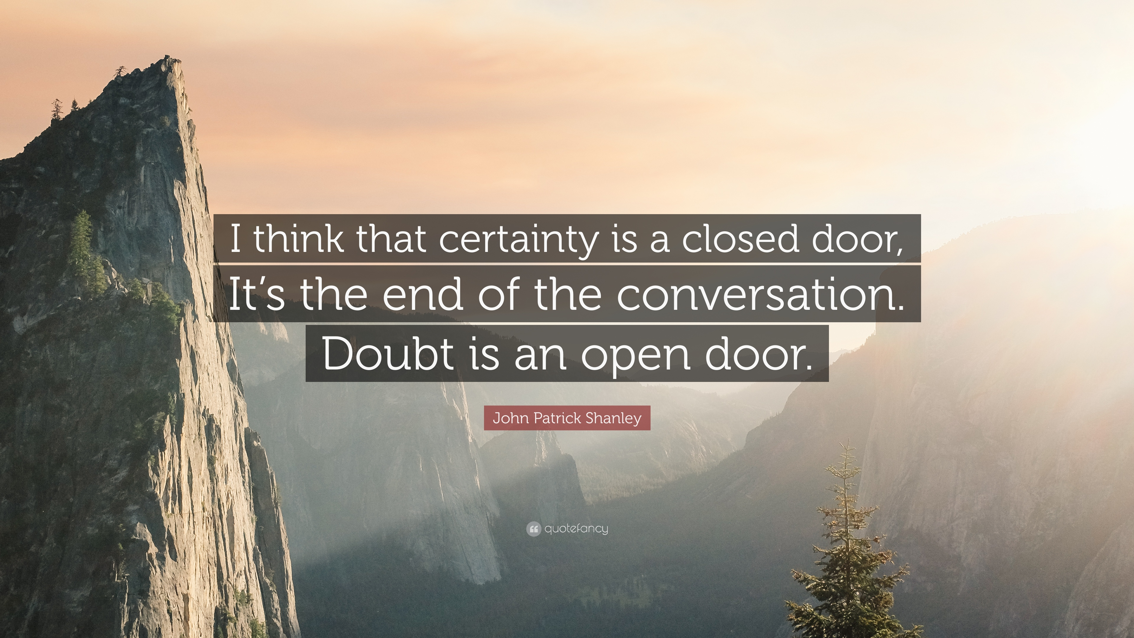 John Patrick Shanley Quote: U201cI Think That Certainty Is A Closed Door, Itu0027s