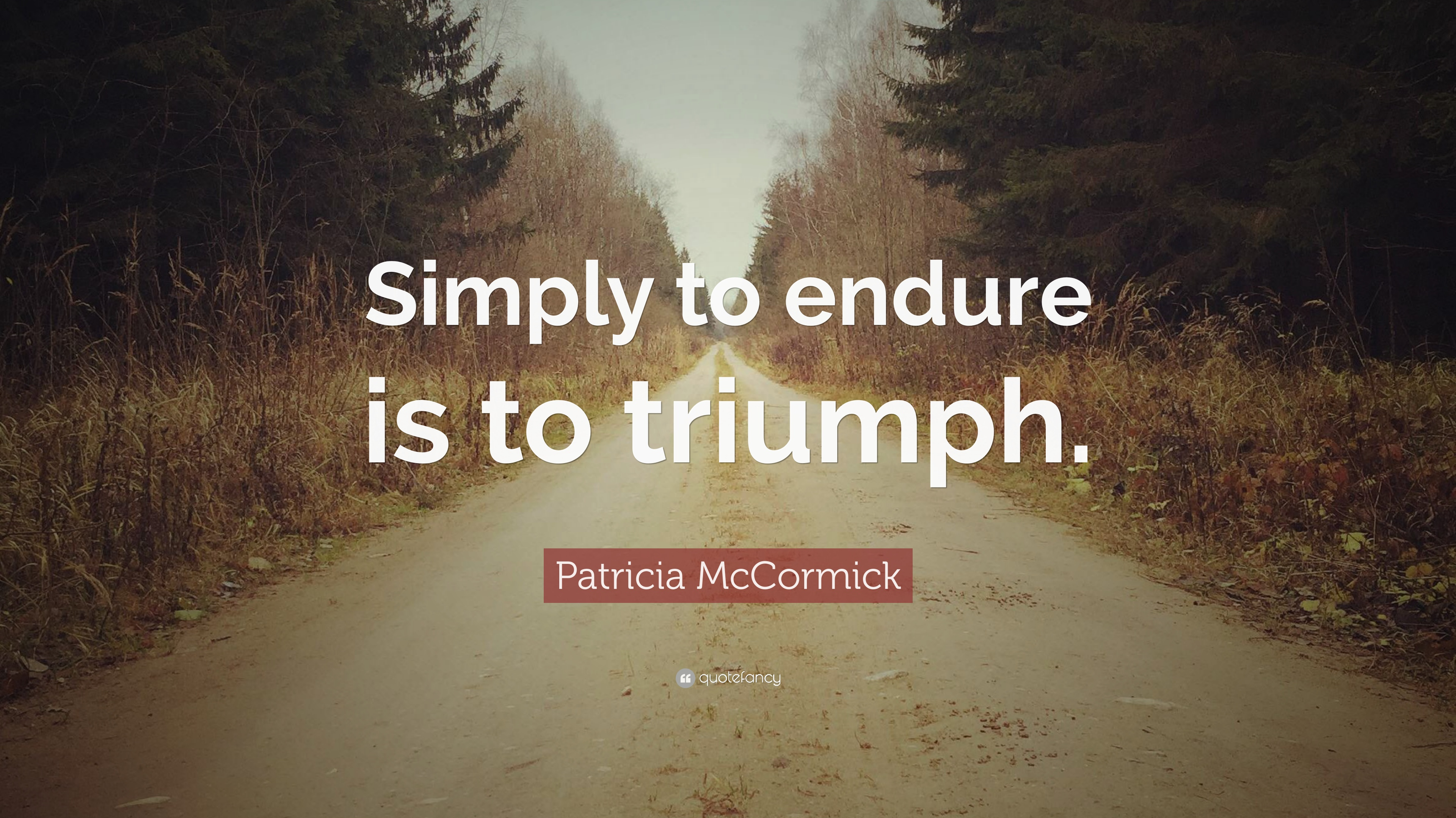 Patricia Mccormick Quote Simply To Endure Is To Triumph 12
