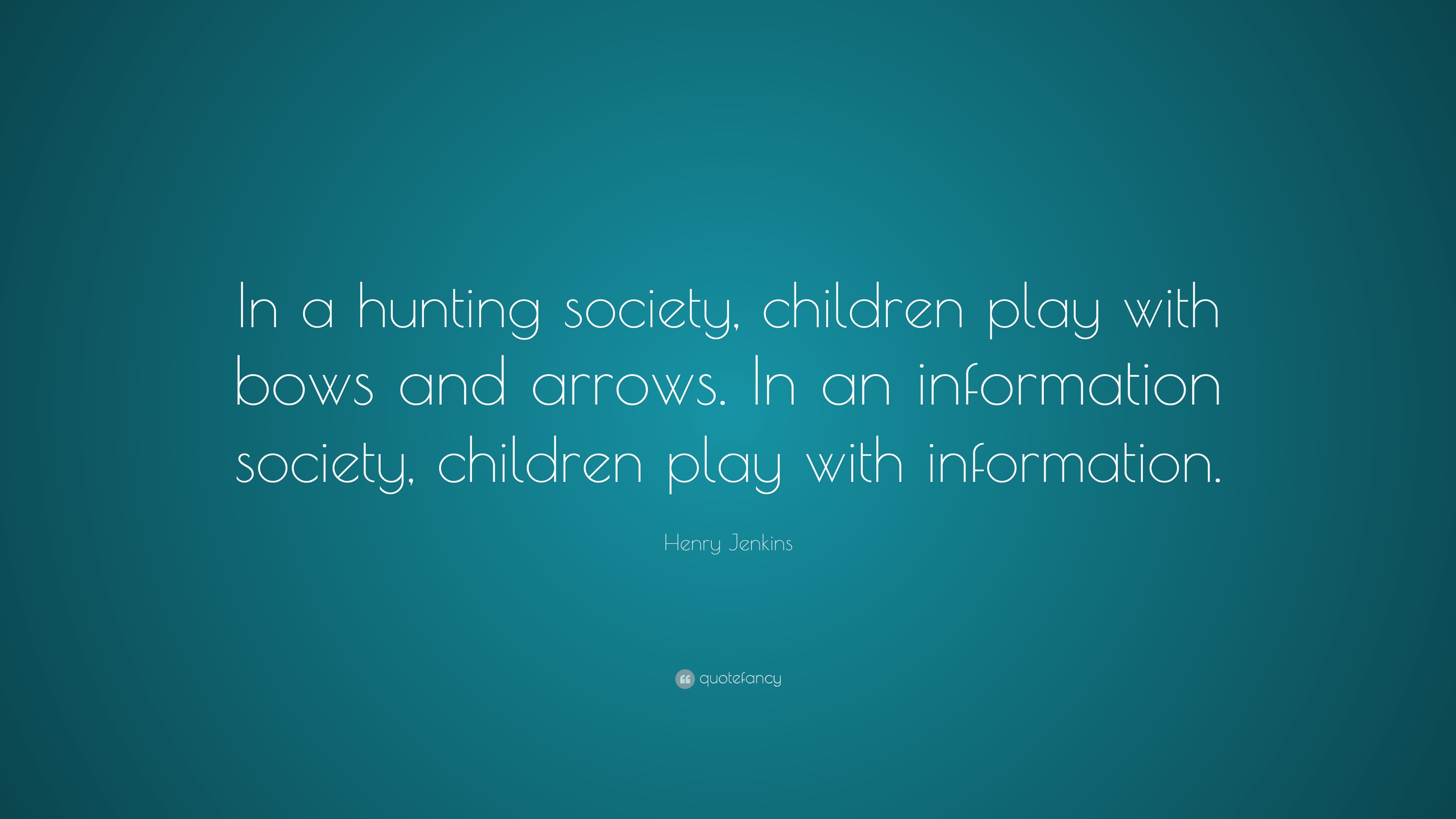 """Henry Jenkins Quote: """"In A Hunting Society, Children Play"""
