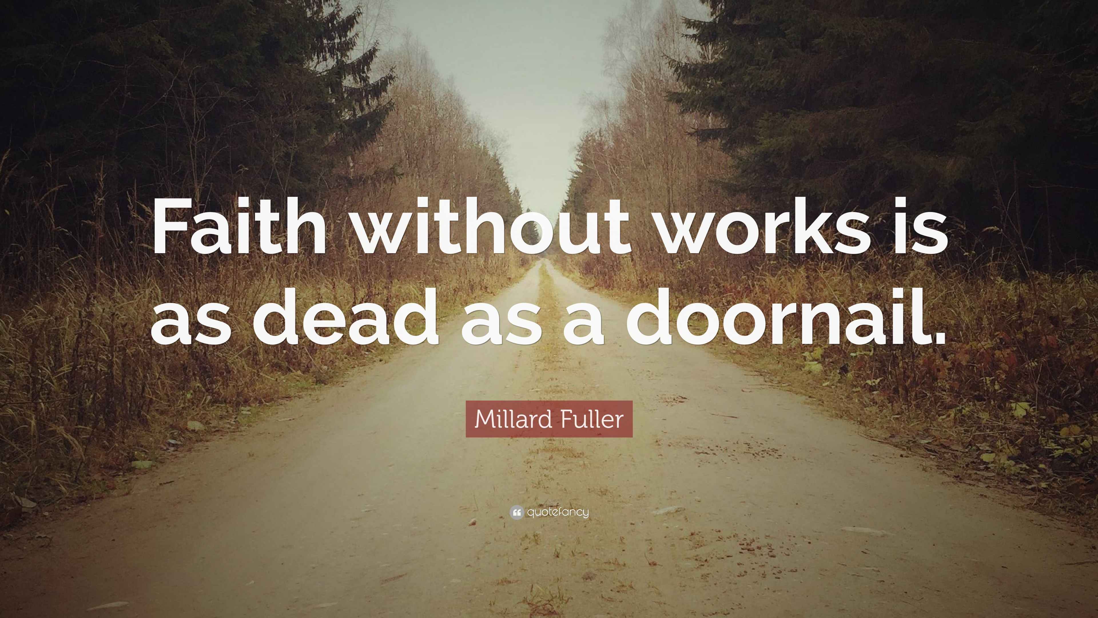 Millard Fuller Quote Faith Without Works Is As Dead A Doornail Share 5