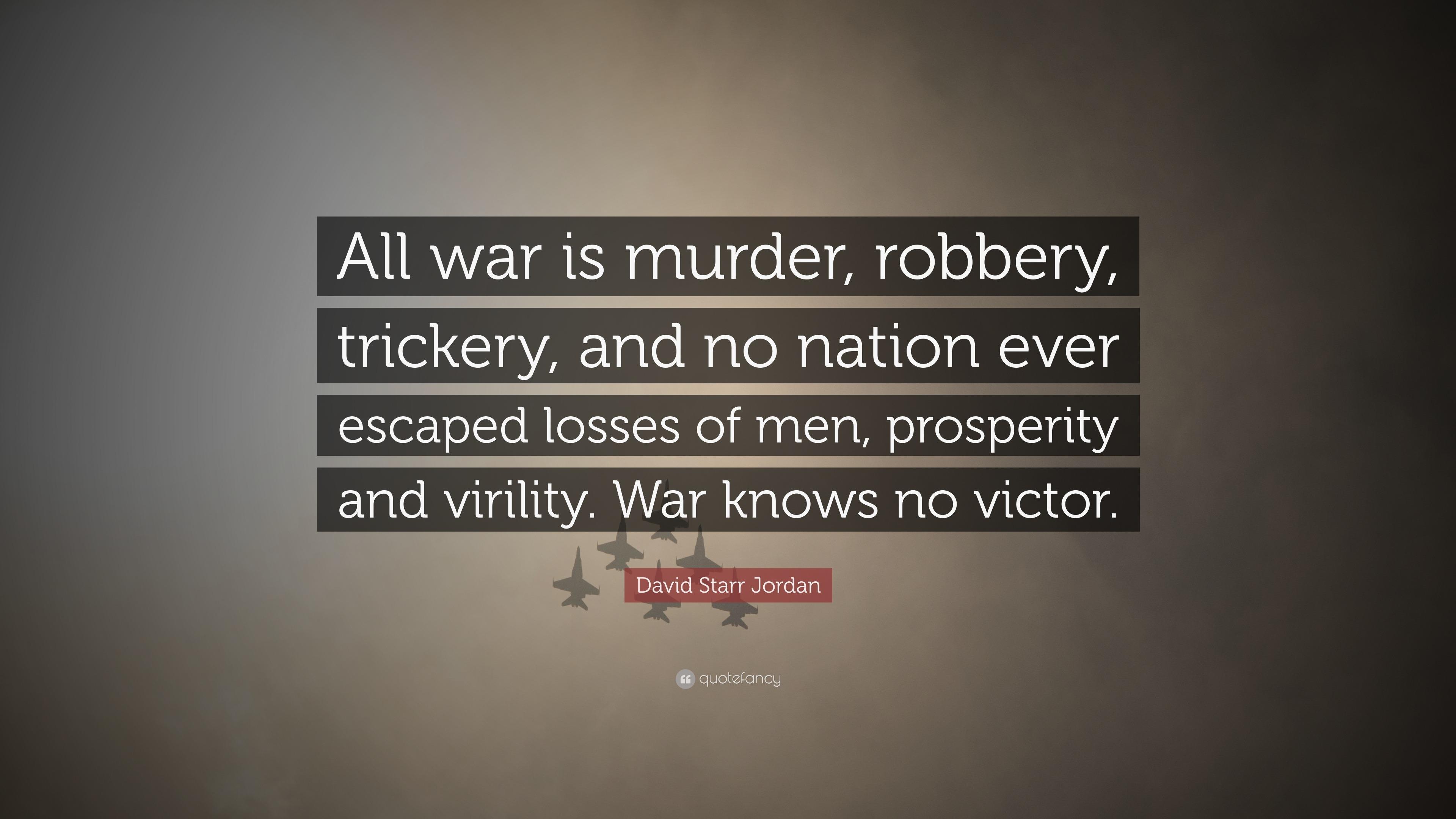 "David Starr Jordan Quote: David Starr Jordan Quote: ""All War Is Murder, Robbery"