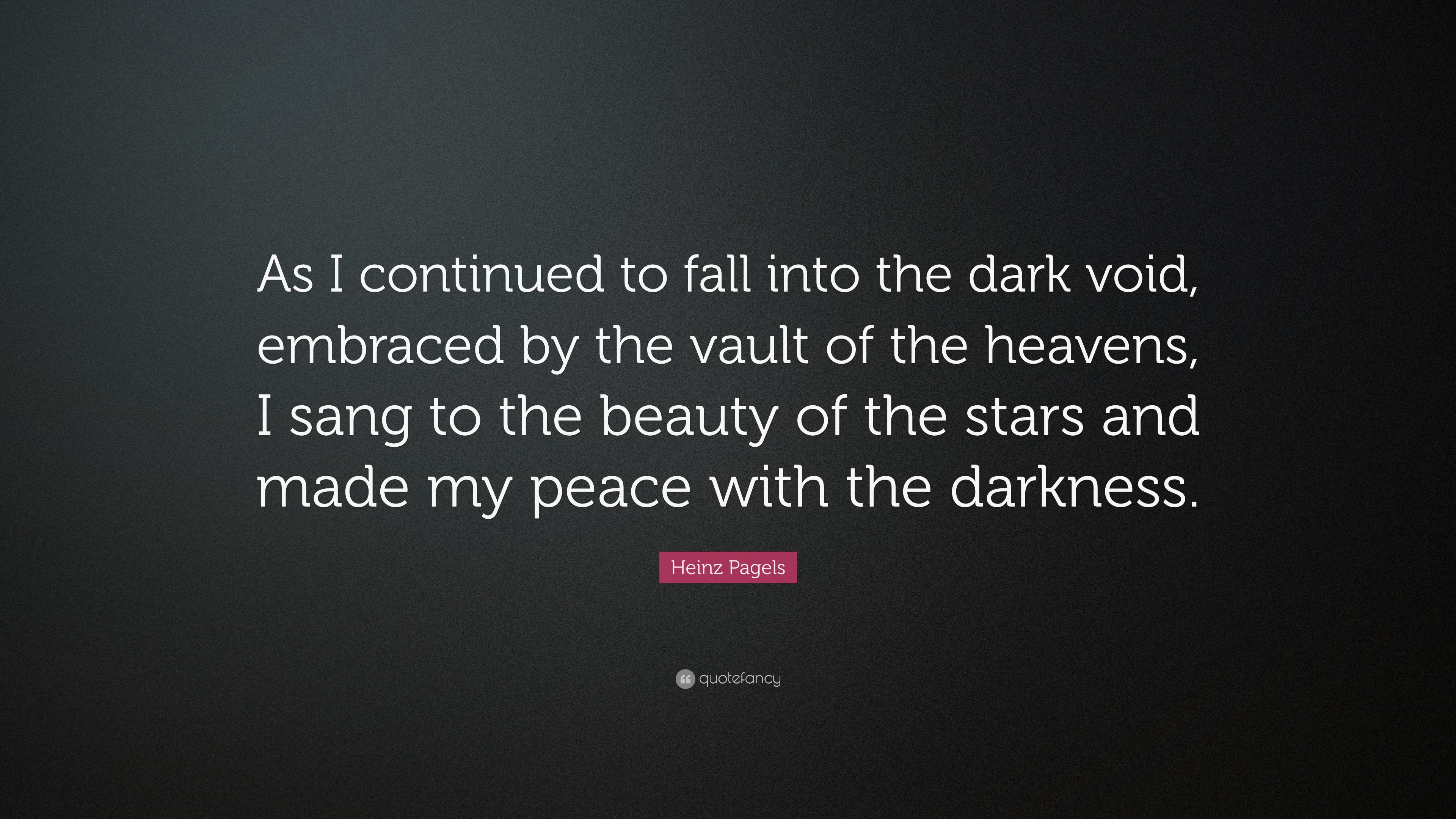 Heinz Pagels Quote As I Continued To Fall Into The Dark Void Embraced