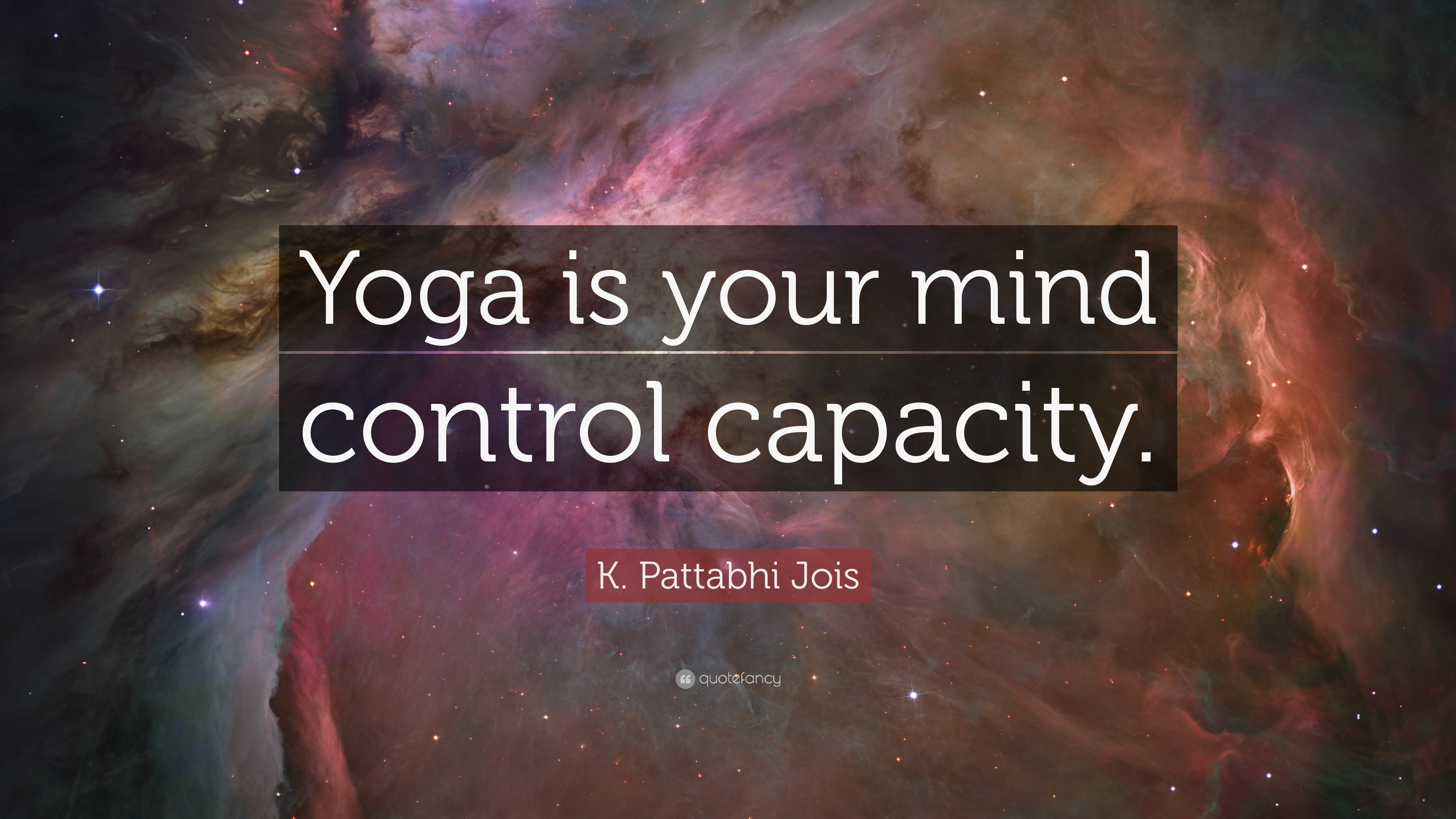 K Pattabhi Jois Quote Yoga Is Your Mind Control Capacity