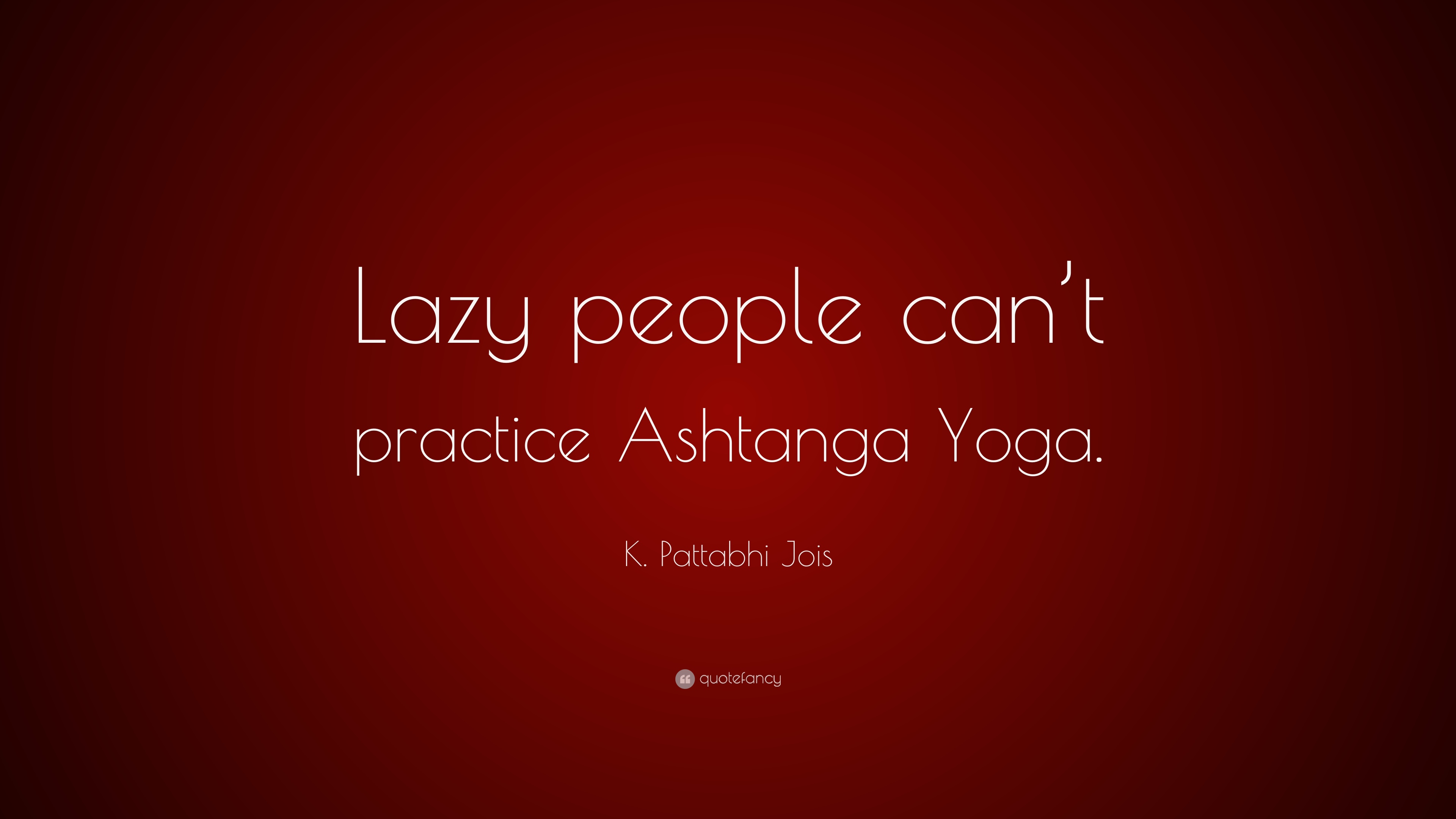 K Pattabhi Jois Quote Lazy People Cant Practice Ashtanga Yoga