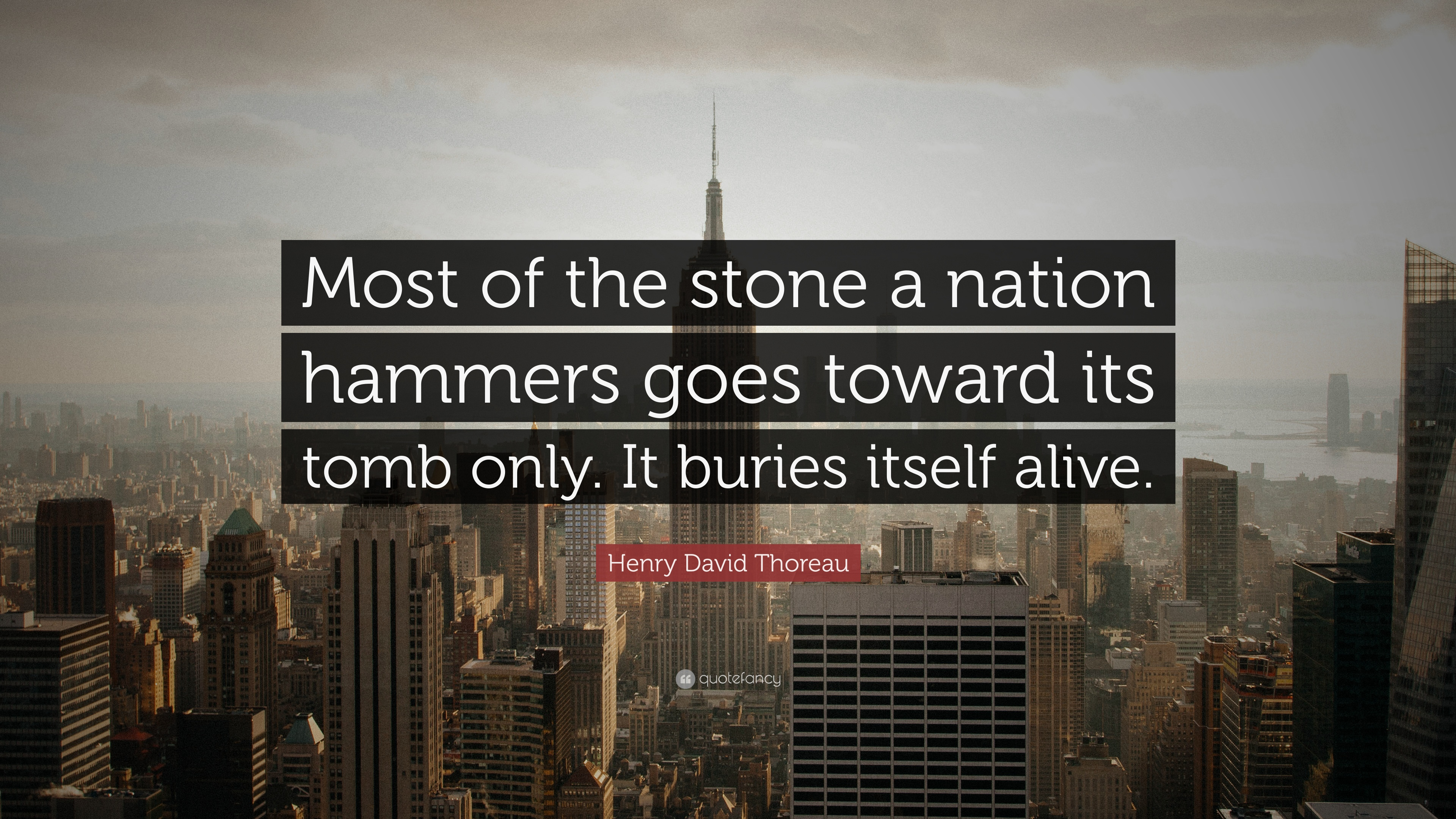 """Henry David Thoreau Quote: """"Most of the stone a nation"""