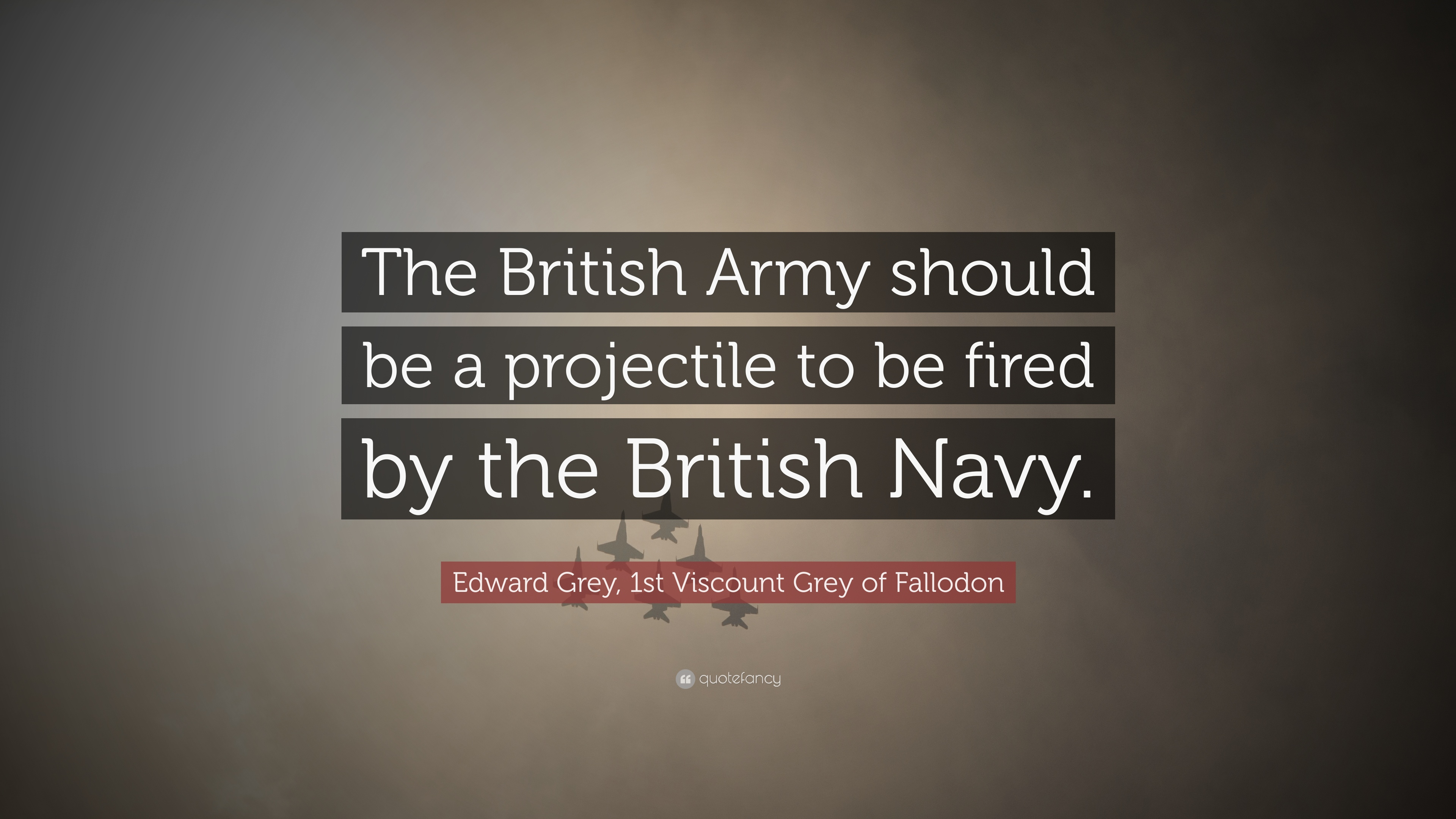 Edward Grey 1st Viscount Grey Of Fallodon Quote The British Army