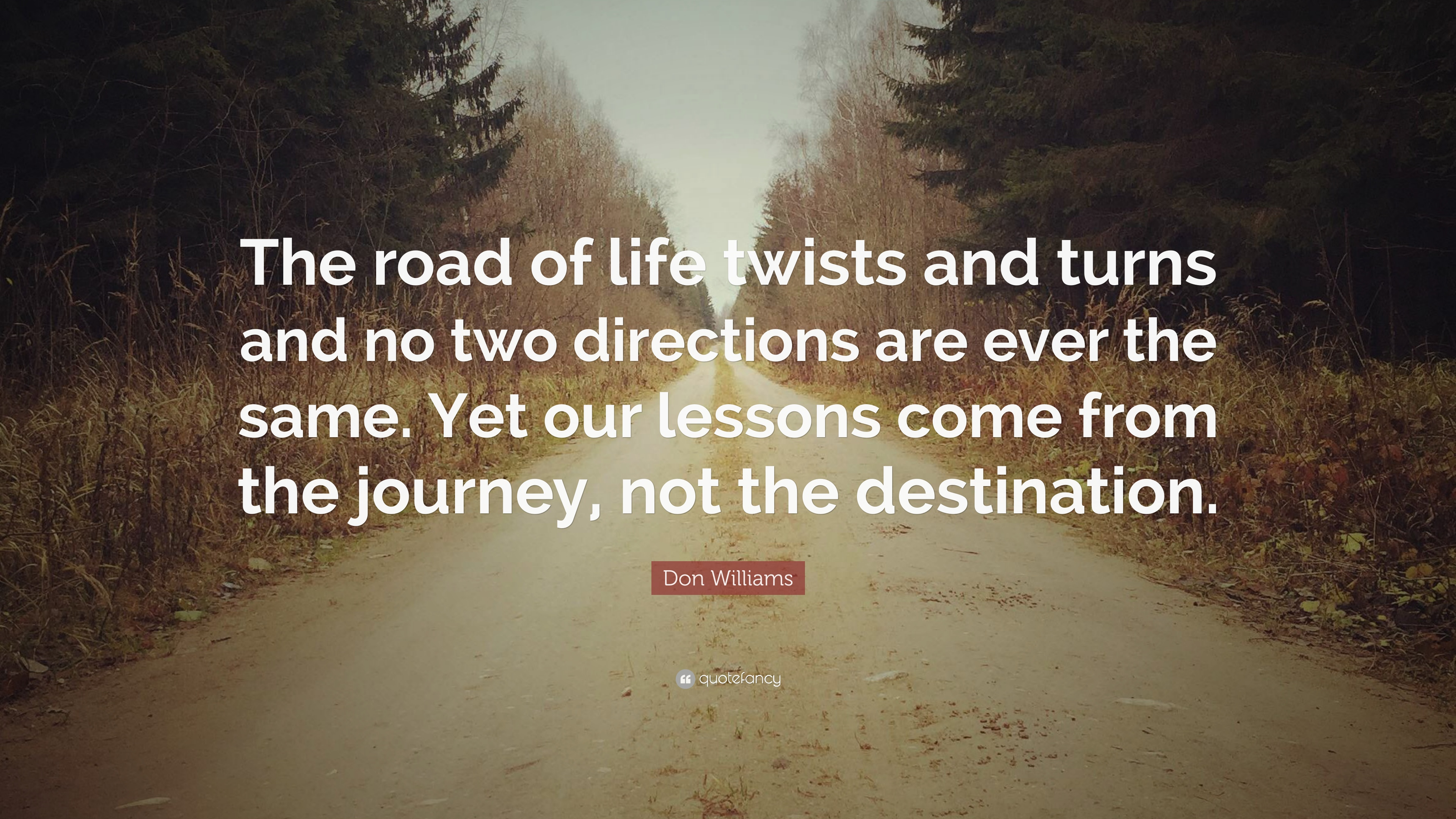 Don Williams Quote The Road Of Life Twists And Turns And No Two