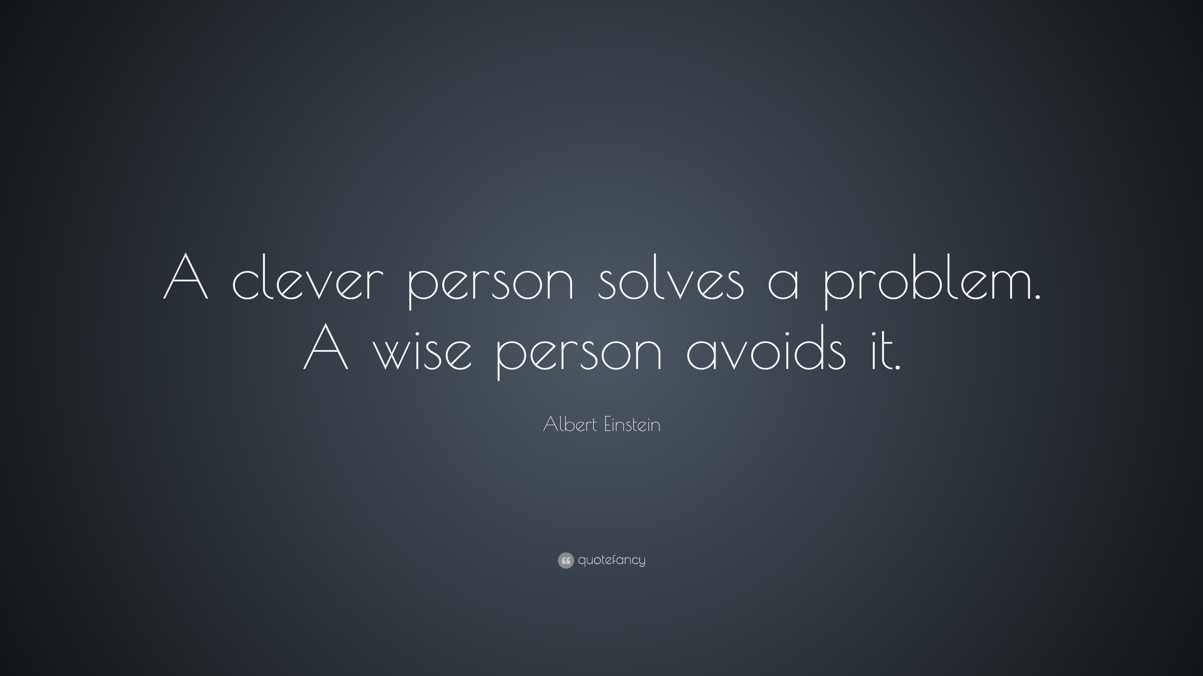 Albert Einstein Quote A Clever Person Solves A Problem
