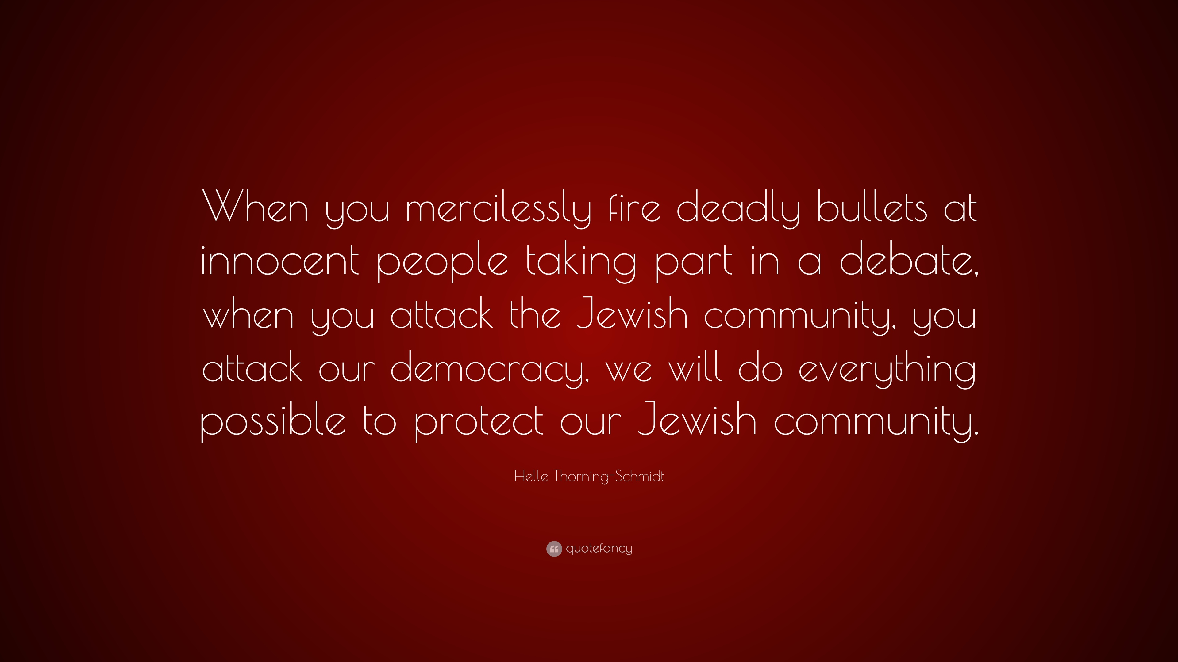 "Helle Thorning-Schmidt Quote: ""When You Mercilessly Fire"