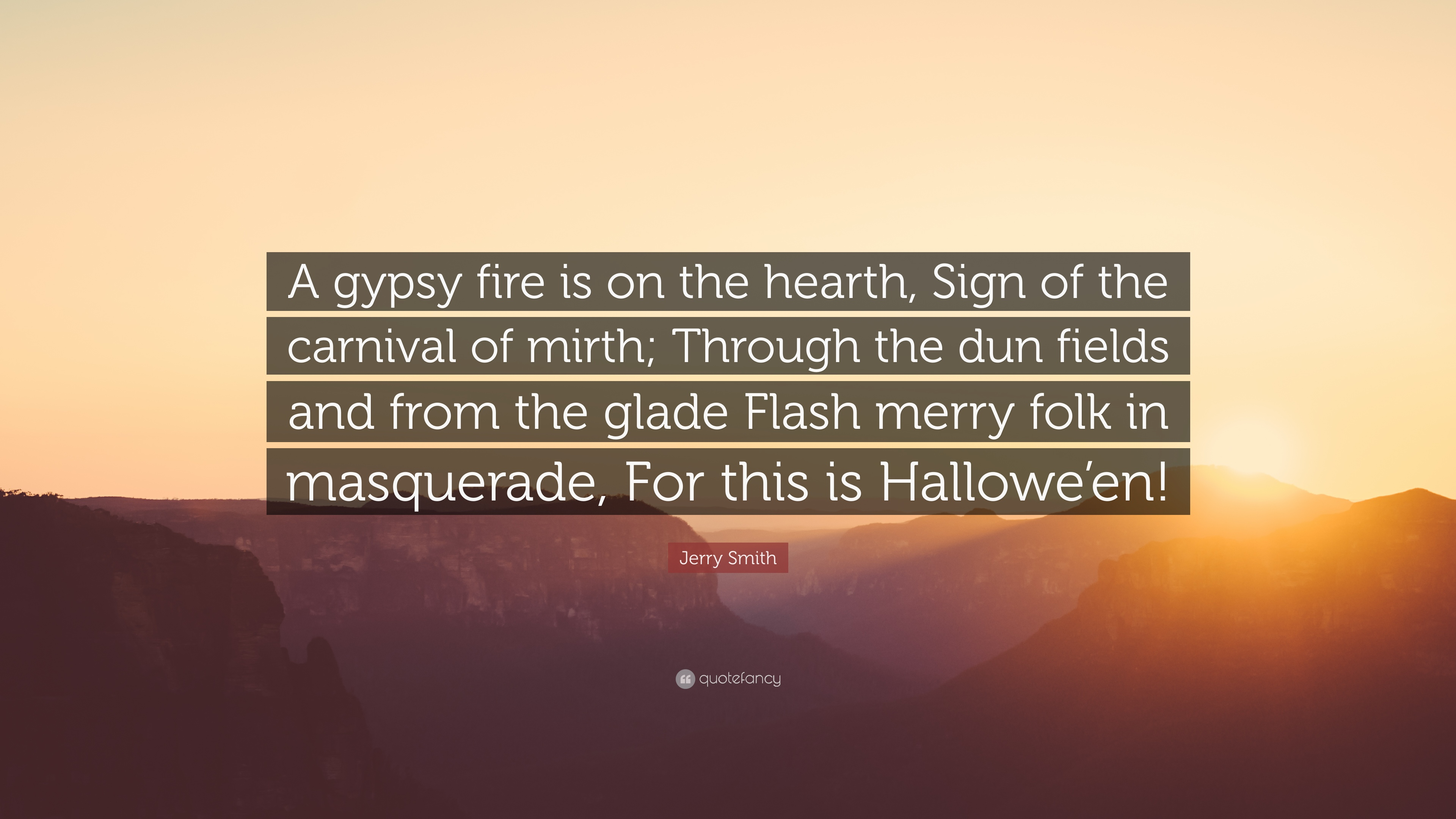 Jerry Smith Quote: U201cA Gypsy Fire Is On The Hearth, Sign Of The Design