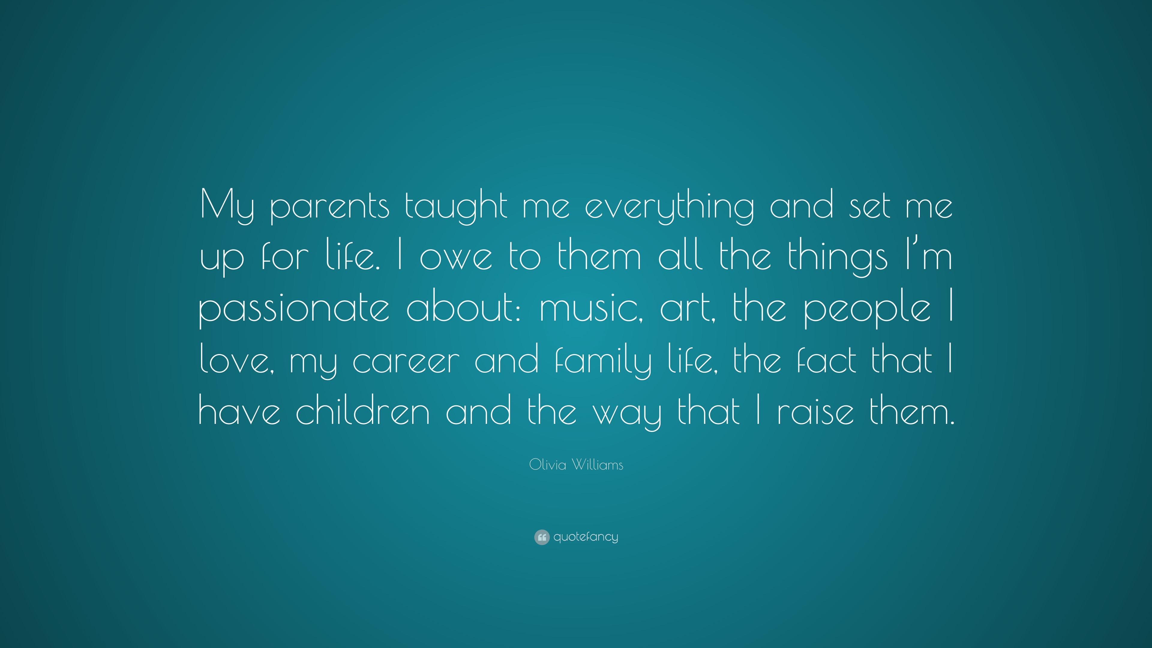Olivia Williams Quote My Parents Taught Me Everything And Set Me