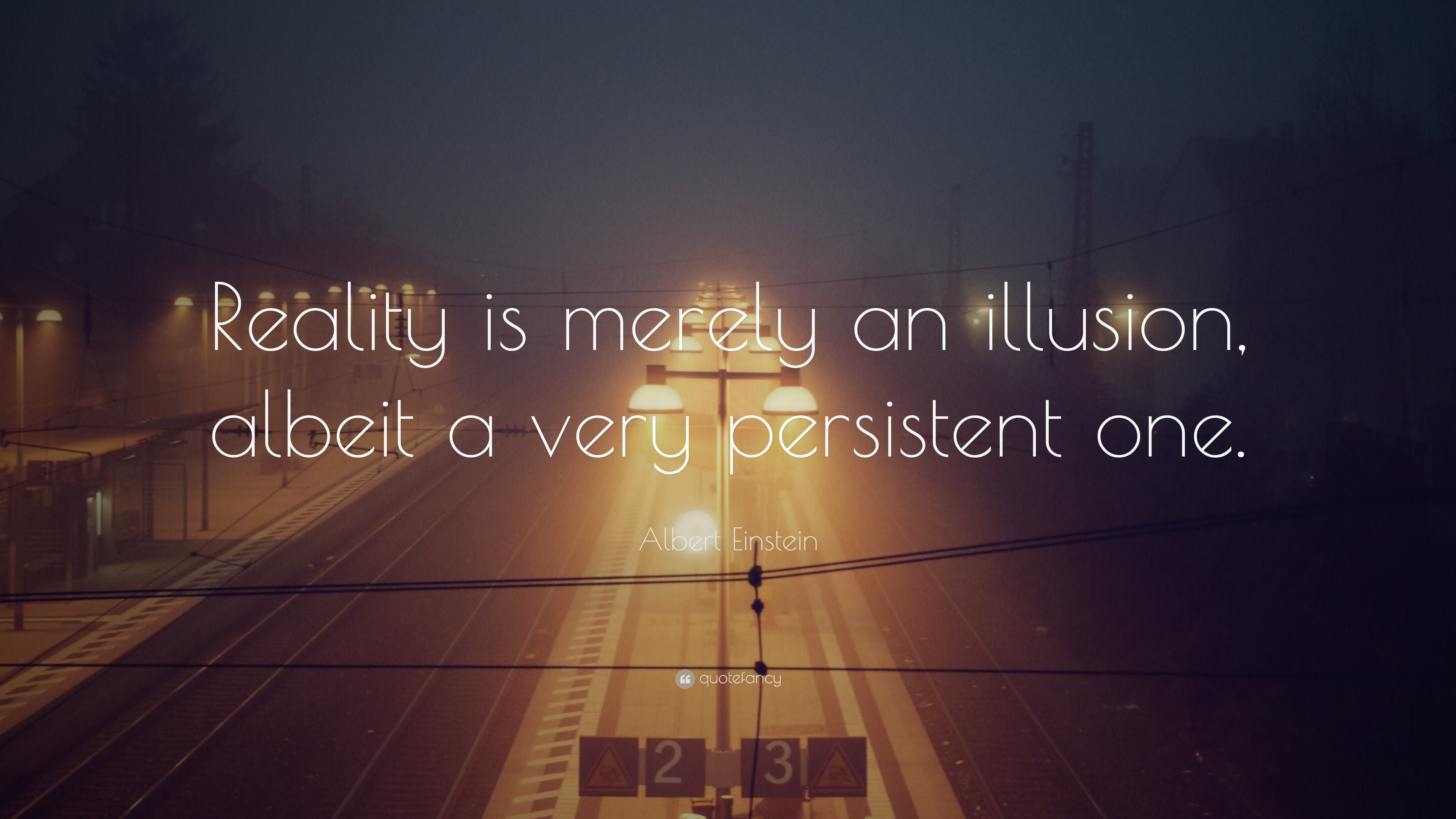 Albert Einstein Quote Reality Is Merely An Illusion